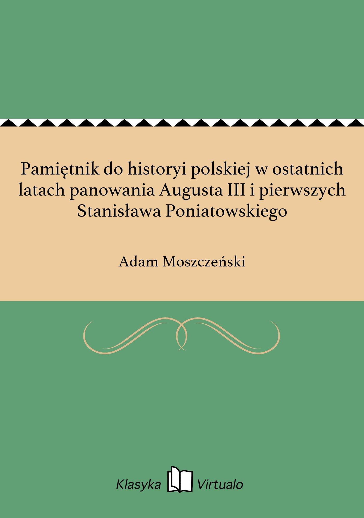 Pamiętnik do historyi polskiej w ostatnich latach panowania Augusta III i pierwszych Stanisława Poniatowskiego - Ebook (Książka EPUB) do pobrania w formacie EPUB