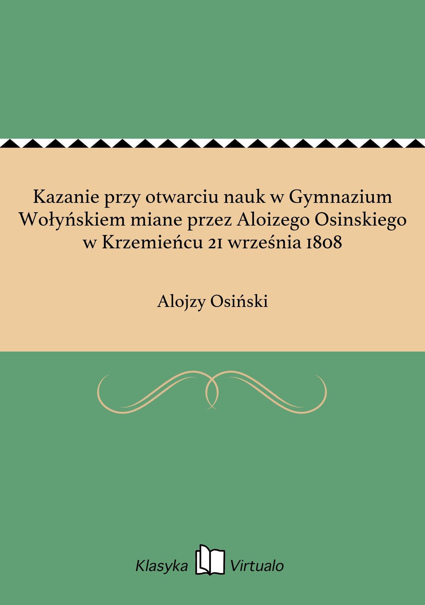 Kazanie przy otwarciu nauk w Gymnazium Wołyńskiem miane przez Aloizego Osinskiego w Krzemieńcu 21 września 1808 - Ebook (Książka EPUB) do pobrania w formacie EPUB
