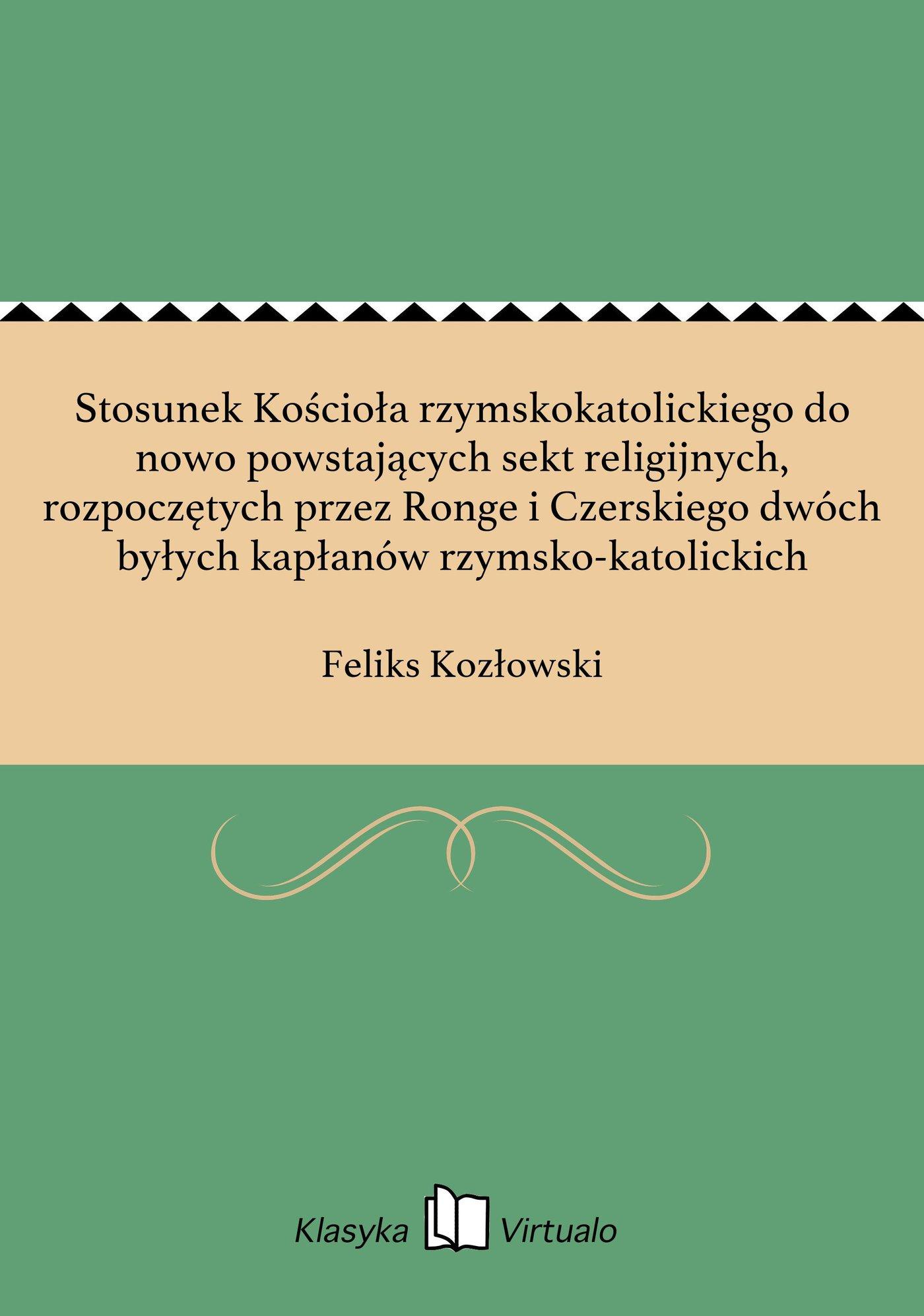 Stosunek Kościoła rzymskokatolickiego do nowo powstających sekt religijnych, rozpoczętych przez Ronge i Czerskiego dwóch byłych kapłanów rzymsko-katolickich - Ebook (Książka EPUB) do pobrania w formacie EPUB