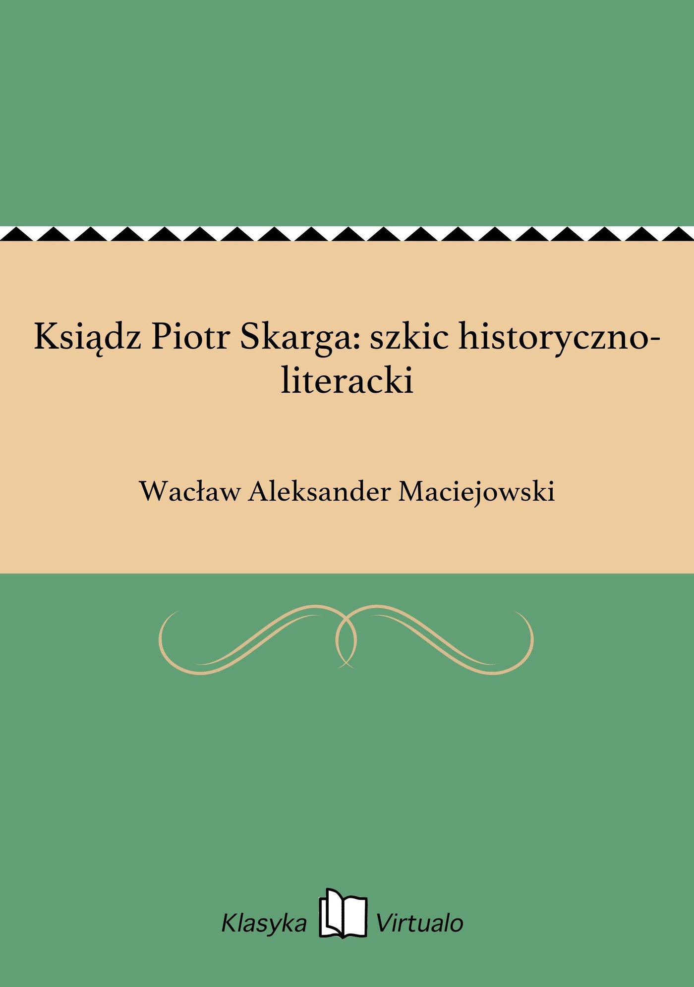 Ksiądz Piotr Skarga: szkic historyczno-literacki - Ebook (Książka EPUB) do pobrania w formacie EPUB