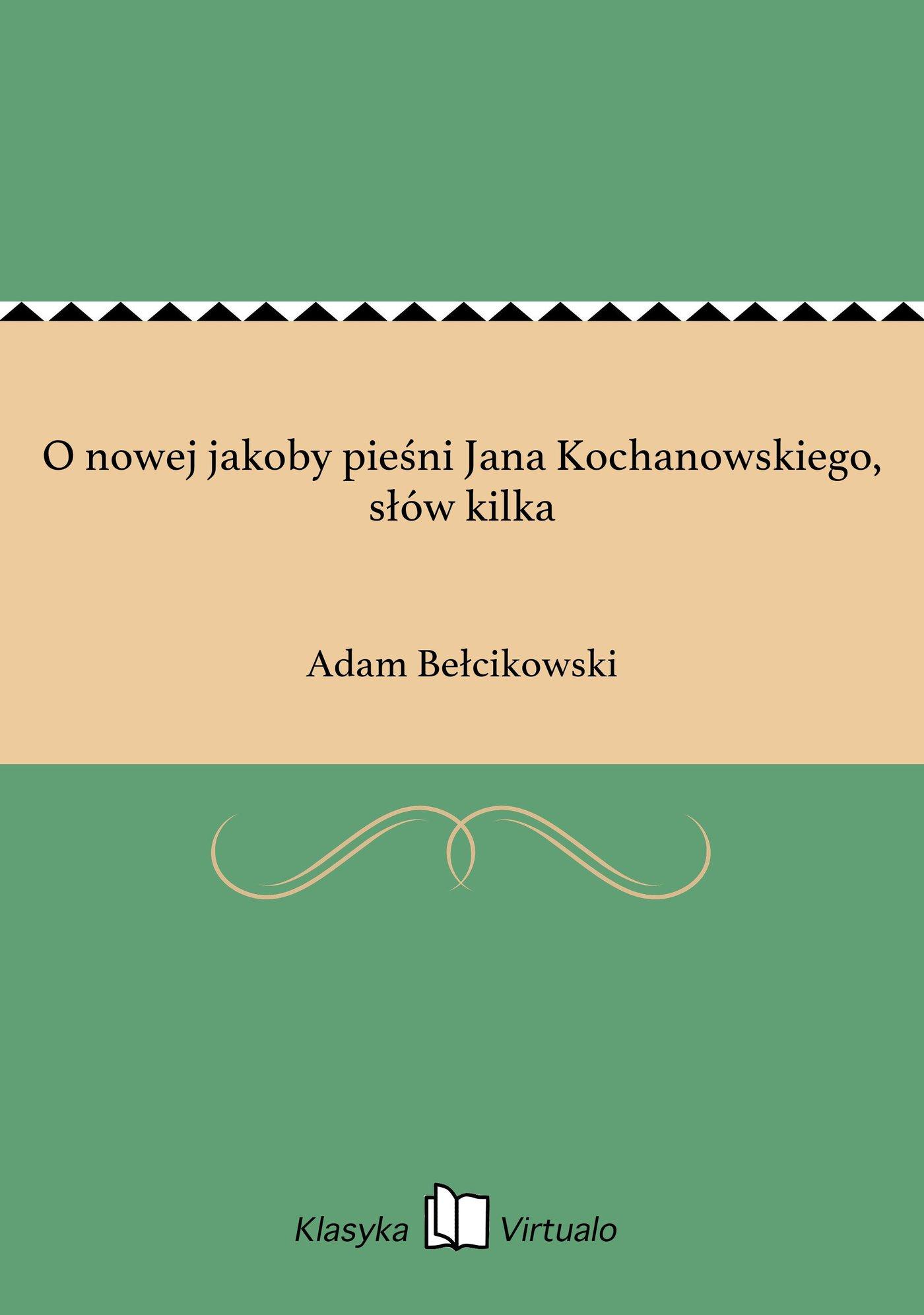 O nowej jakoby pieśni Jana Kochanowskiego, słów kilka - Ebook (Książka EPUB) do pobrania w formacie EPUB