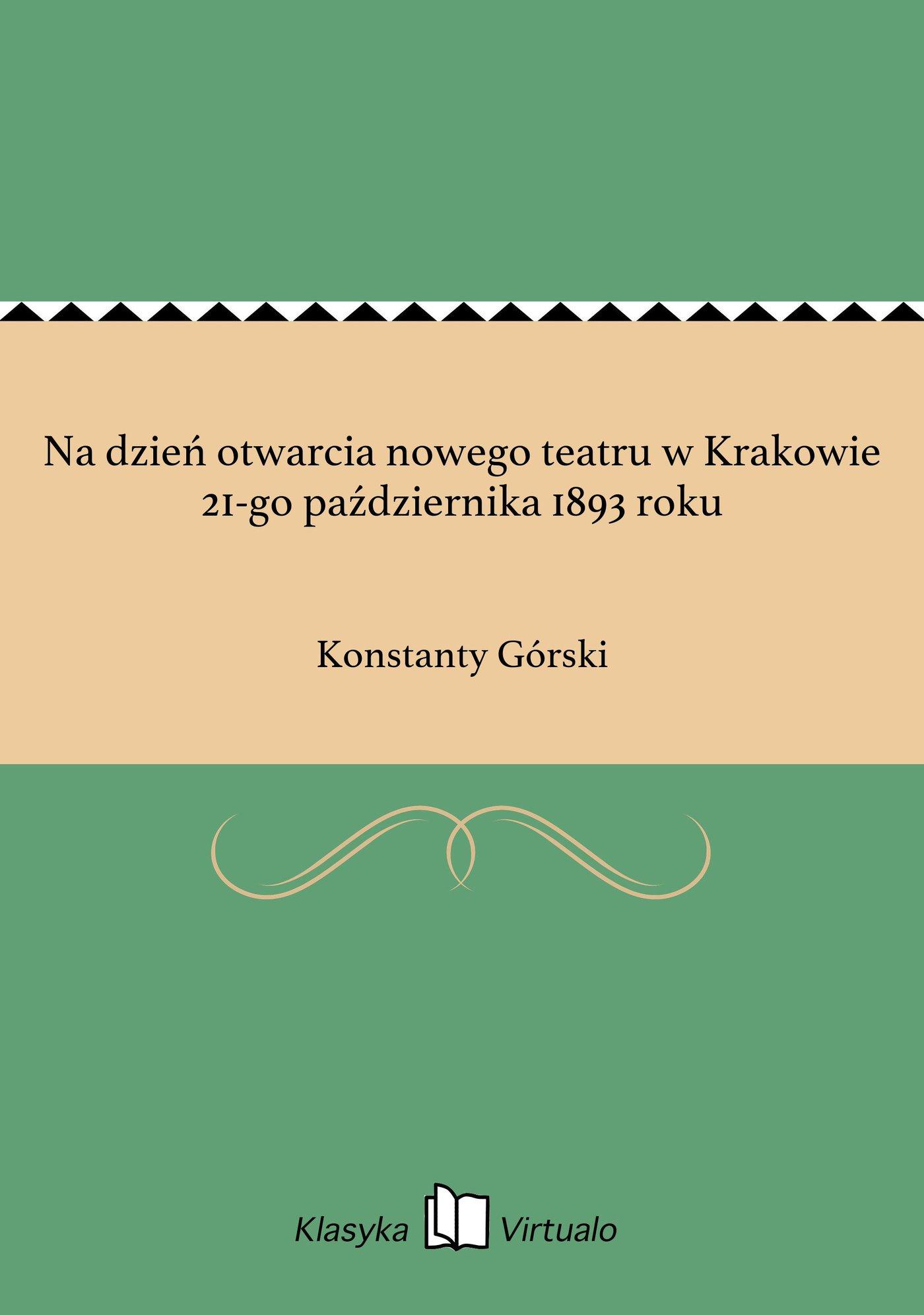 Na dzień otwarcia nowego teatru w Krakowie 21-go października 1893 roku - Ebook (Książka EPUB) do pobrania w formacie EPUB