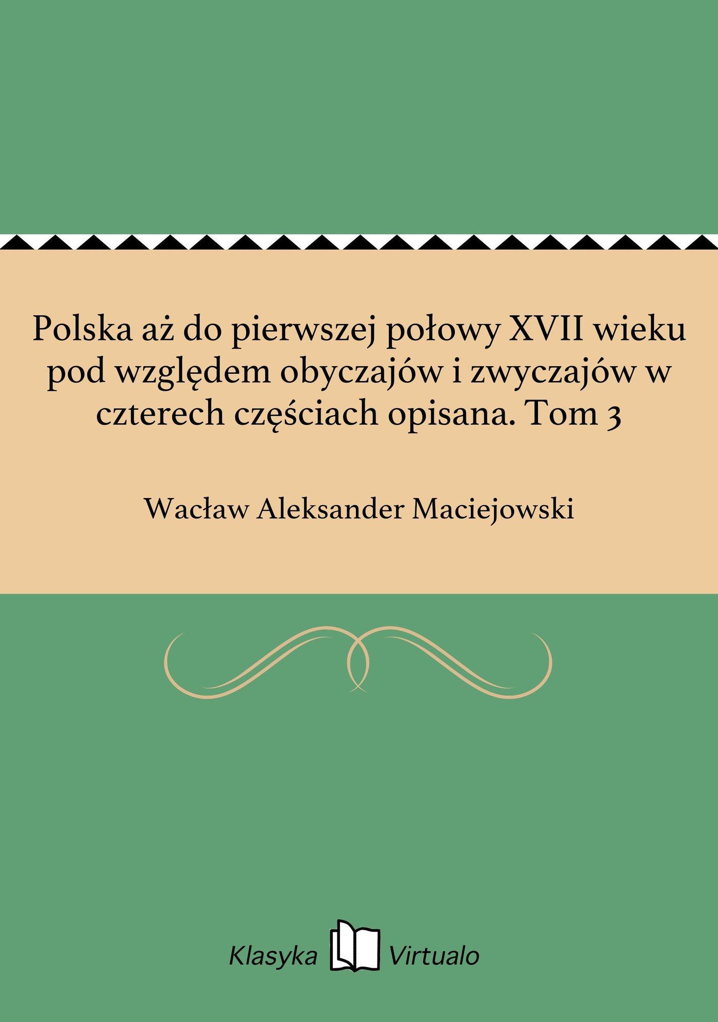 Polska aż do pierwszej połowy XVII wieku pod względem obyczajów i zwyczajów w czterech częściach opisana. Tom 3 - Ebook (Książka EPUB) do pobrania w formacie EPUB