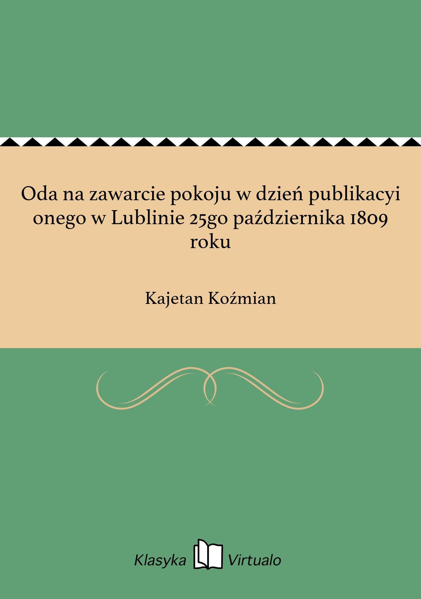 Oda na zawarcie pokoju w dzień publikacyi onego w Lublinie 25go października 1809 roku - Ebook (Książka EPUB) do pobrania w formacie EPUB