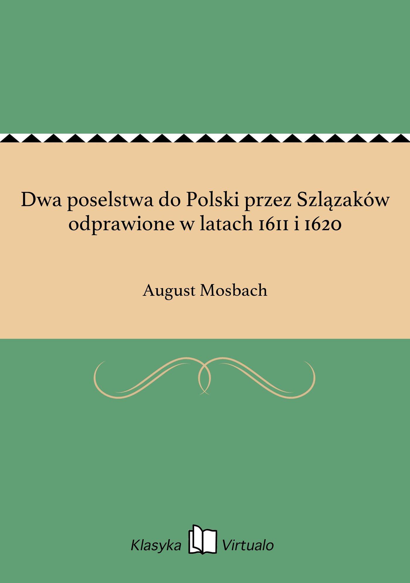 Dwa poselstwa do Polski przez Szlązaków odprawione w latach 1611 i 1620 - Ebook (Książka EPUB) do pobrania w formacie EPUB