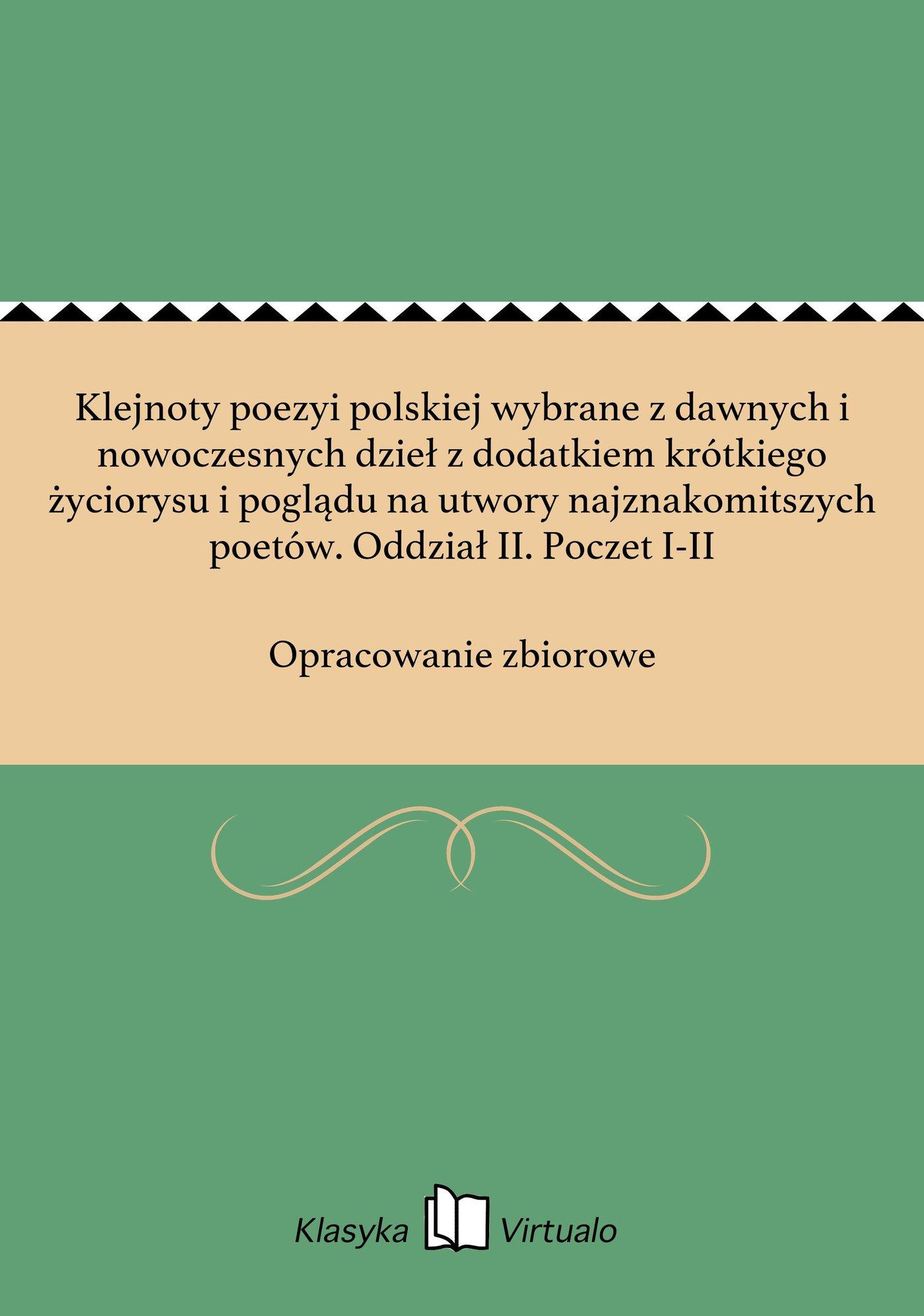 Klejnoty poezyi polskiej wybrane z dawnych i nowoczesnych dzieł z dodatkiem krótkiego życiorysu i poglądu na utwory najznakomitszych poetów. Oddział II. Poczet I-II - Ebook (Książka EPUB) do pobrania w formacie EPUB