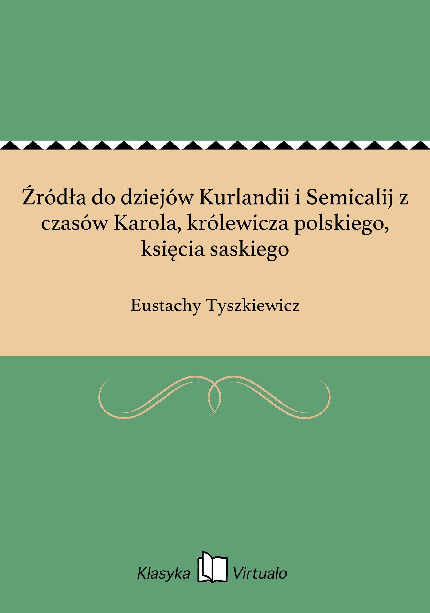 Źródła do dziejów Kurlandii i Semicalij z czasów Karola, królewicza polskiego, księcia saskiego - Ebook (Książka EPUB) do pobrania w formacie EPUB