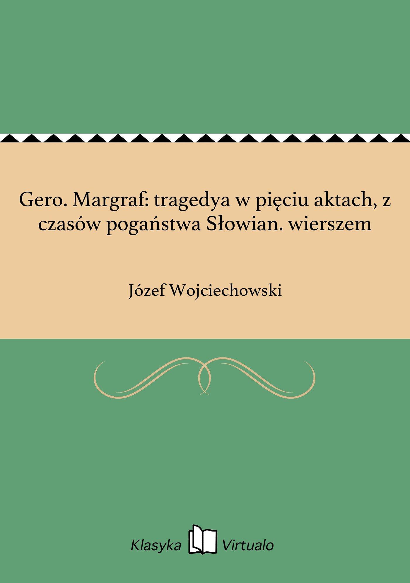 Gero. Margraf: tragedya w pięciu aktach, z czasów pogaństwa Słowian. wierszem - Ebook (Książka EPUB) do pobrania w formacie EPUB