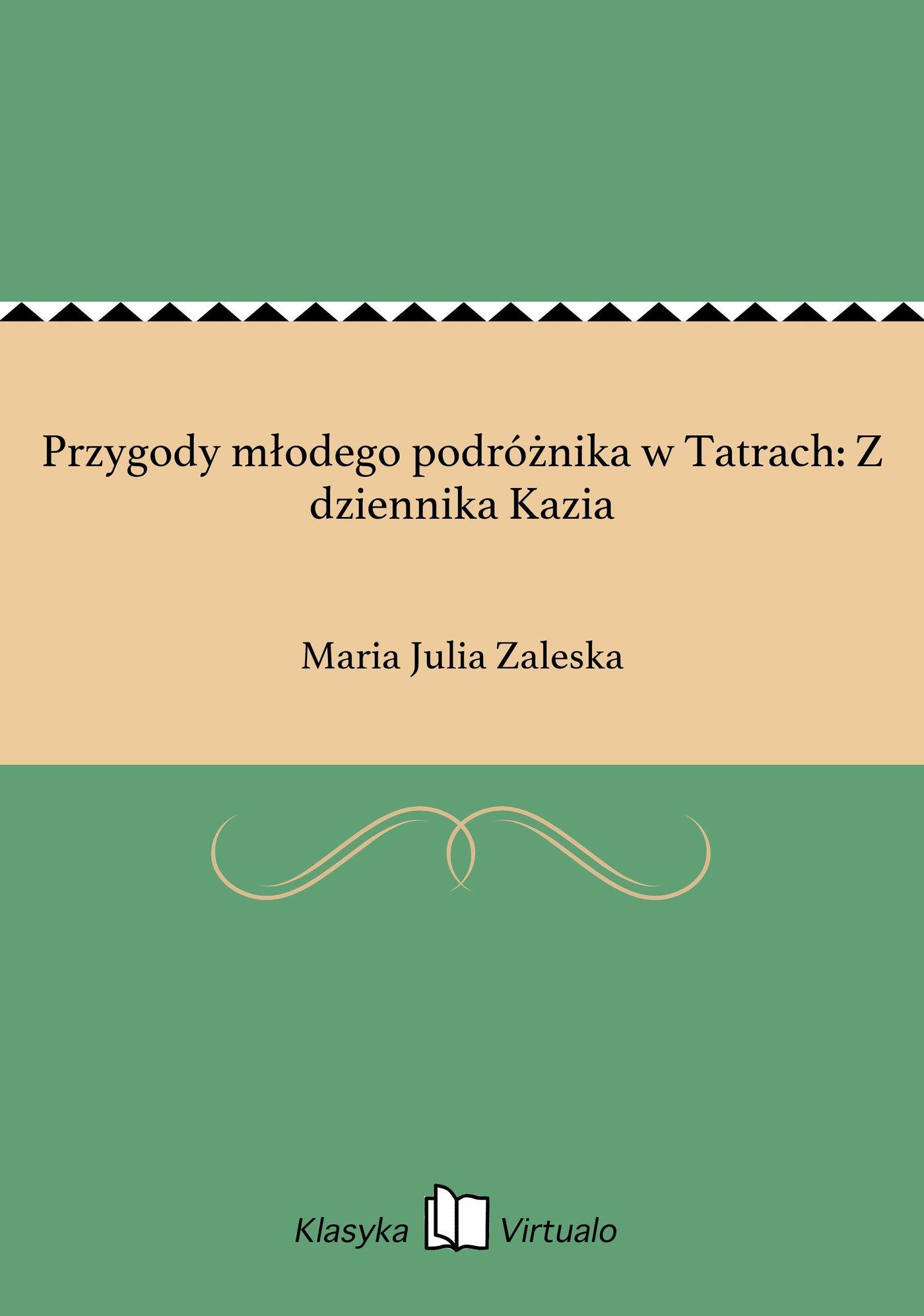 Przygody młodego podróżnika w Tatrach: Z dziennika Kazia - Ebook (Książka EPUB) do pobrania w formacie EPUB