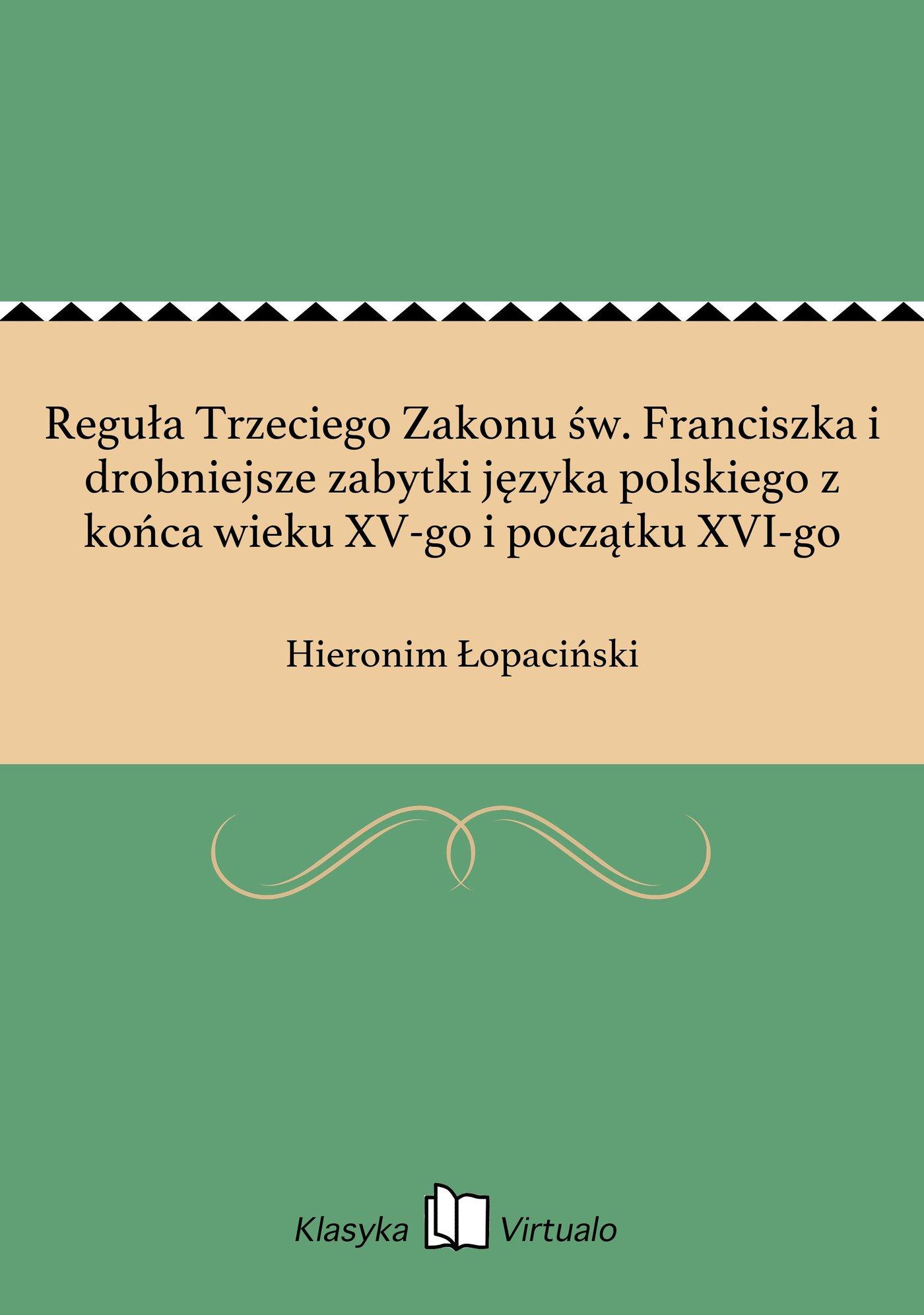 Reguła Trzeciego Zakonu św. Franciszka i drobniejsze zabytki języka polskiego z końca wieku XV-go i początku XVI-go - Ebook (Książka EPUB) do pobrania w formacie EPUB