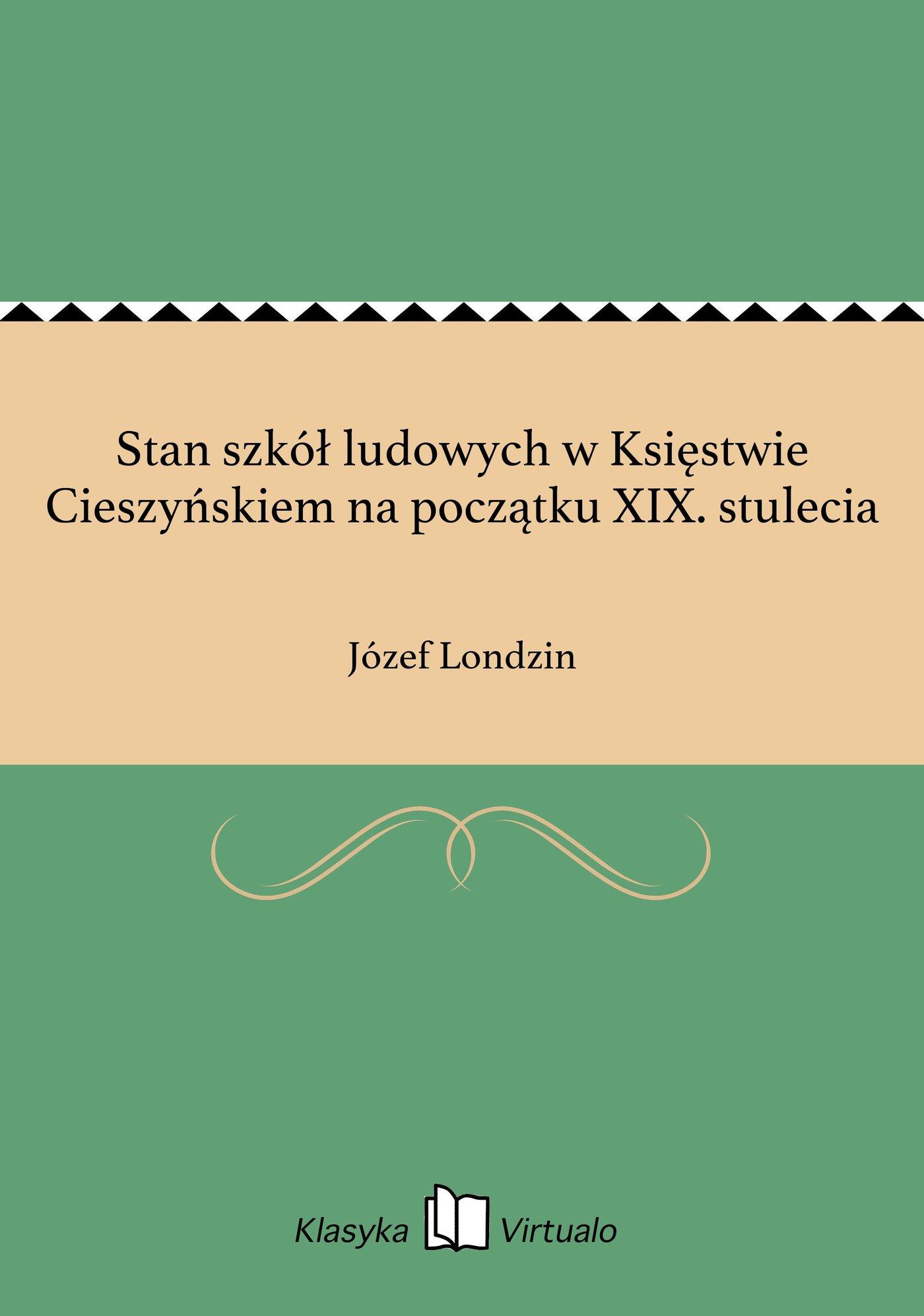 Stan szkół ludowych w Księstwie Cieszyńskiem na początku XIX. stulecia - Ebook (Książka EPUB) do pobrania w formacie EPUB