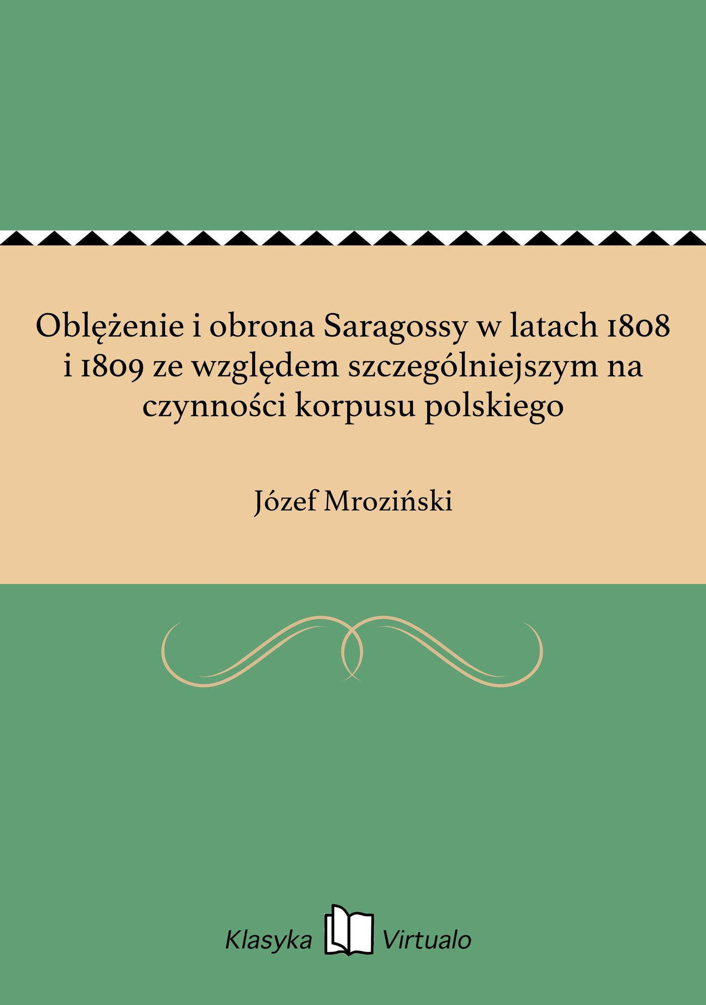 Oblężenie i obrona Saragossy w latach 1808 i 1809 ze względem szczególniejszym na czynności korpusu polskiego - Ebook (Książka EPUB) do pobrania w formacie EPUB