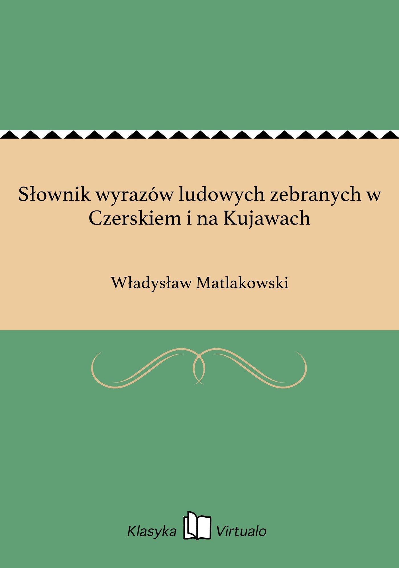 Słownik wyrazów ludowych zebranych w Czerskiem i na Kujawach - Ebook (Książka EPUB) do pobrania w formacie EPUB