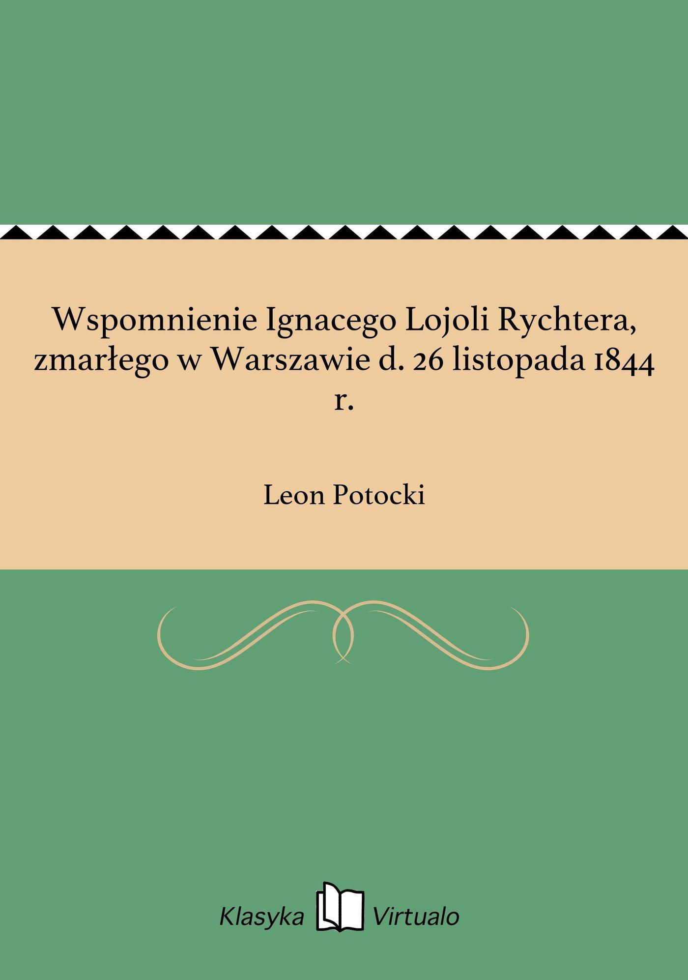 Wspomnienie Ignacego Lojoli Rychtera, zmarłego w Warszawie d. 26 listopada 1844 r. - Ebook (Książka EPUB) do pobrania w formacie EPUB