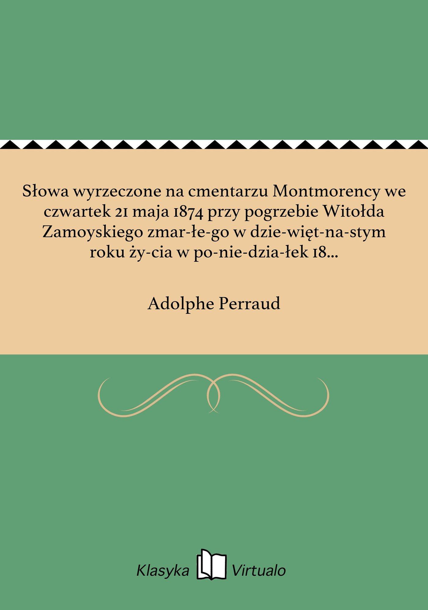 Słowa wyrzeczone na cmentarzu Montmorency we czwartek 21 maja 1874 przy pogrzebie Witołda Zamoyskiego zmarłego w dziewiętnastym roku życia w poniedziałek 18 maja - Ebook (Książka EPUB) do pobrania w formacie EPUB