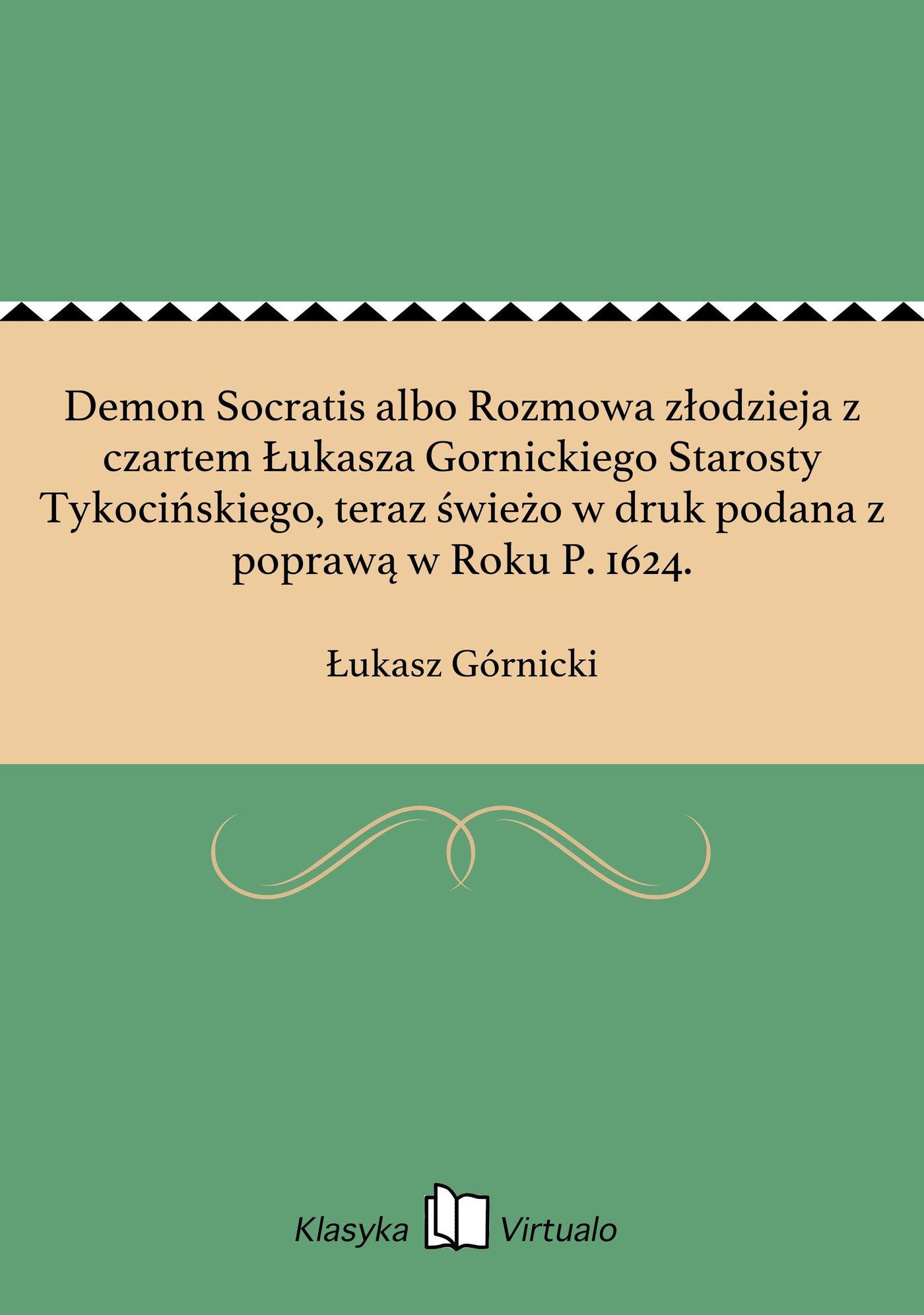 Demon Socratis albo Rozmowa złodzieja z czartem Łukasza Gornickiego Starosty Tykocińskiego, teraz świeżo w druk podana z poprawą w Roku P. 1624. - Ebook (Książka EPUB) do pobrania w formacie EPUB