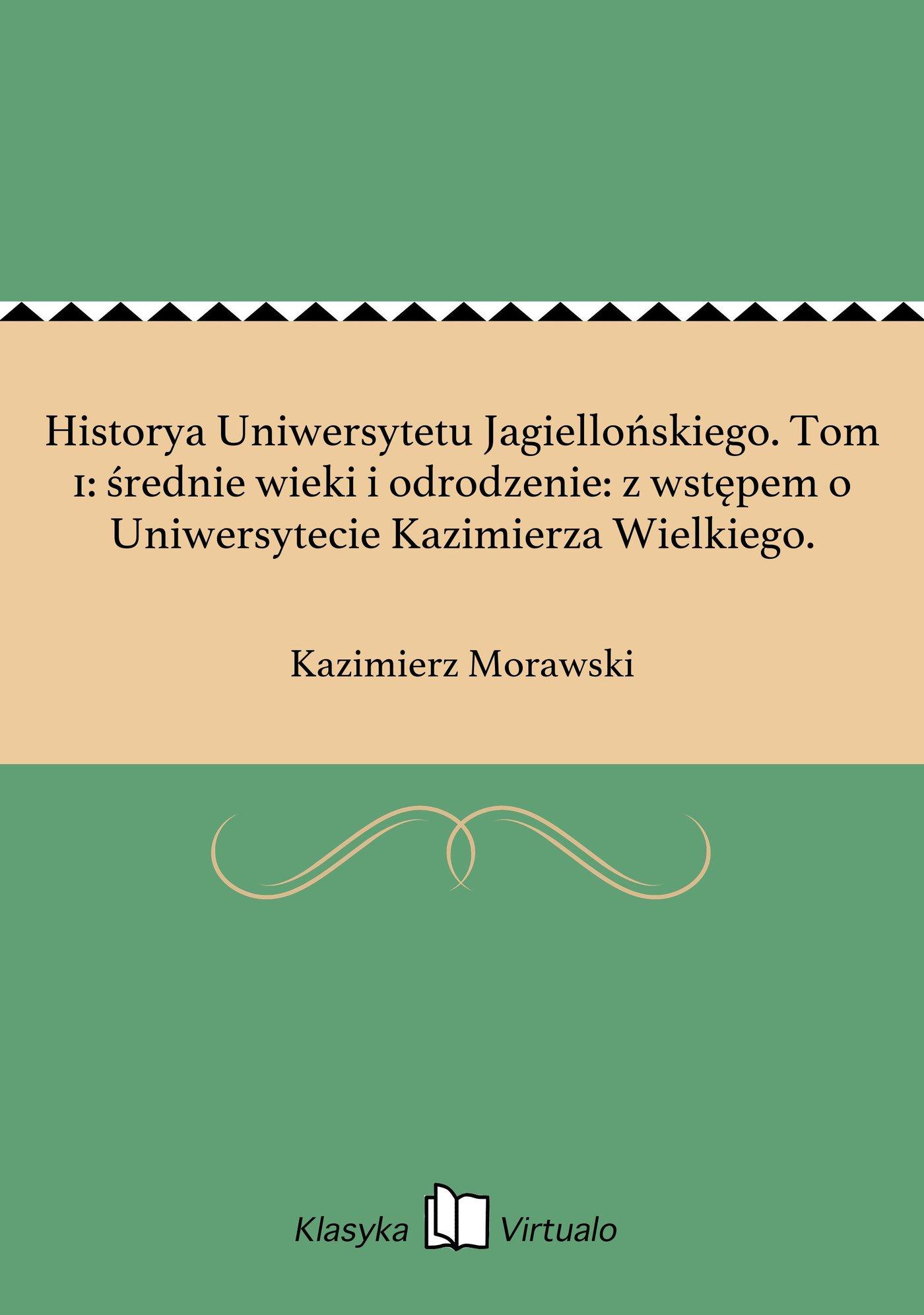 Historya Uniwersytetu Jagiellońskiego. Tom 1: średnie wieki i odrodzenie: z wstępem o Uniwersytecie Kazimierza Wielkiego. - Ebook (Książka EPUB) do pobrania w formacie EPUB