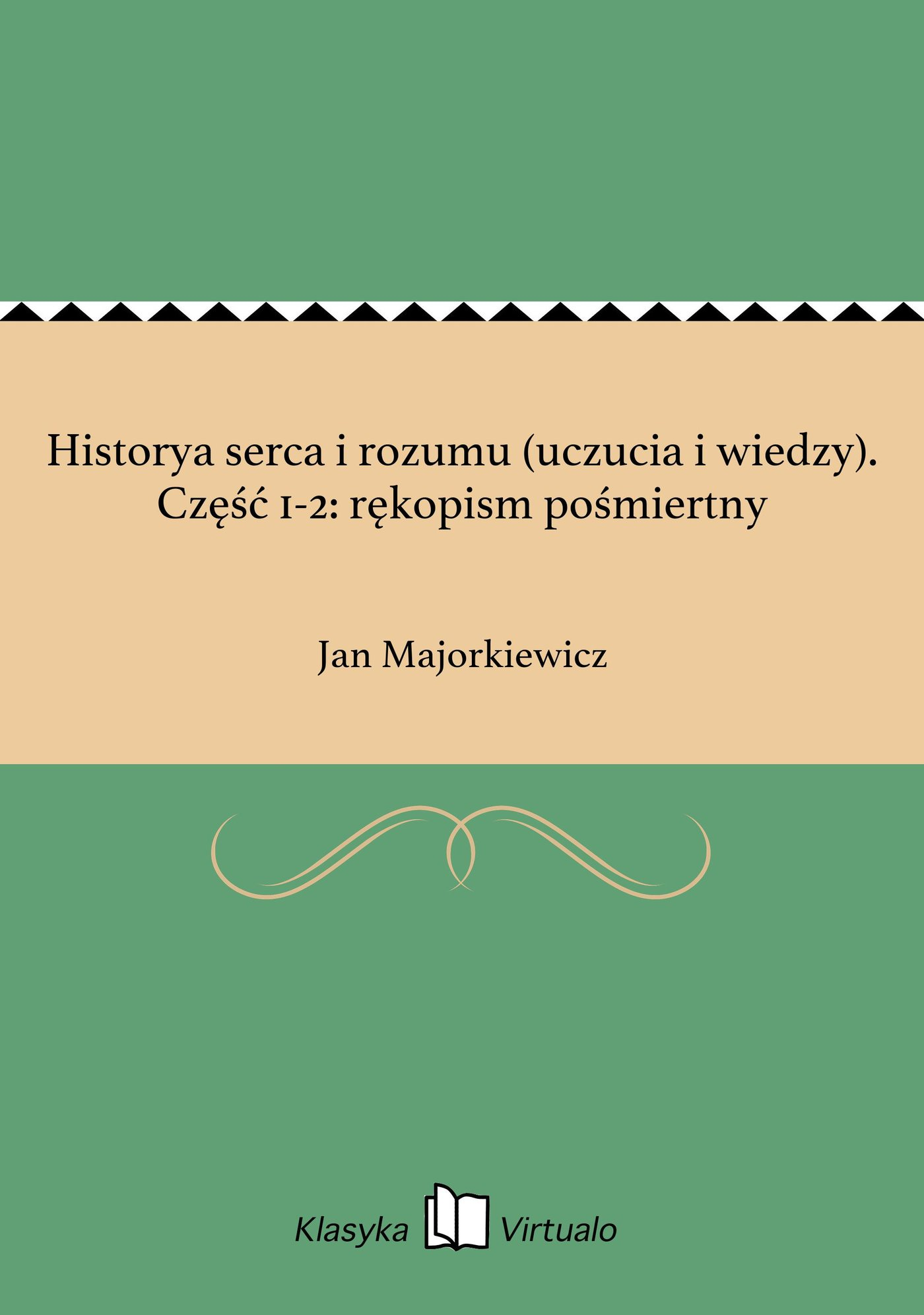 Historya serca i rozumu (uczucia i wiedzy). Część 1-2: rękopism pośmiertny - Ebook (Książka EPUB) do pobrania w formacie EPUB