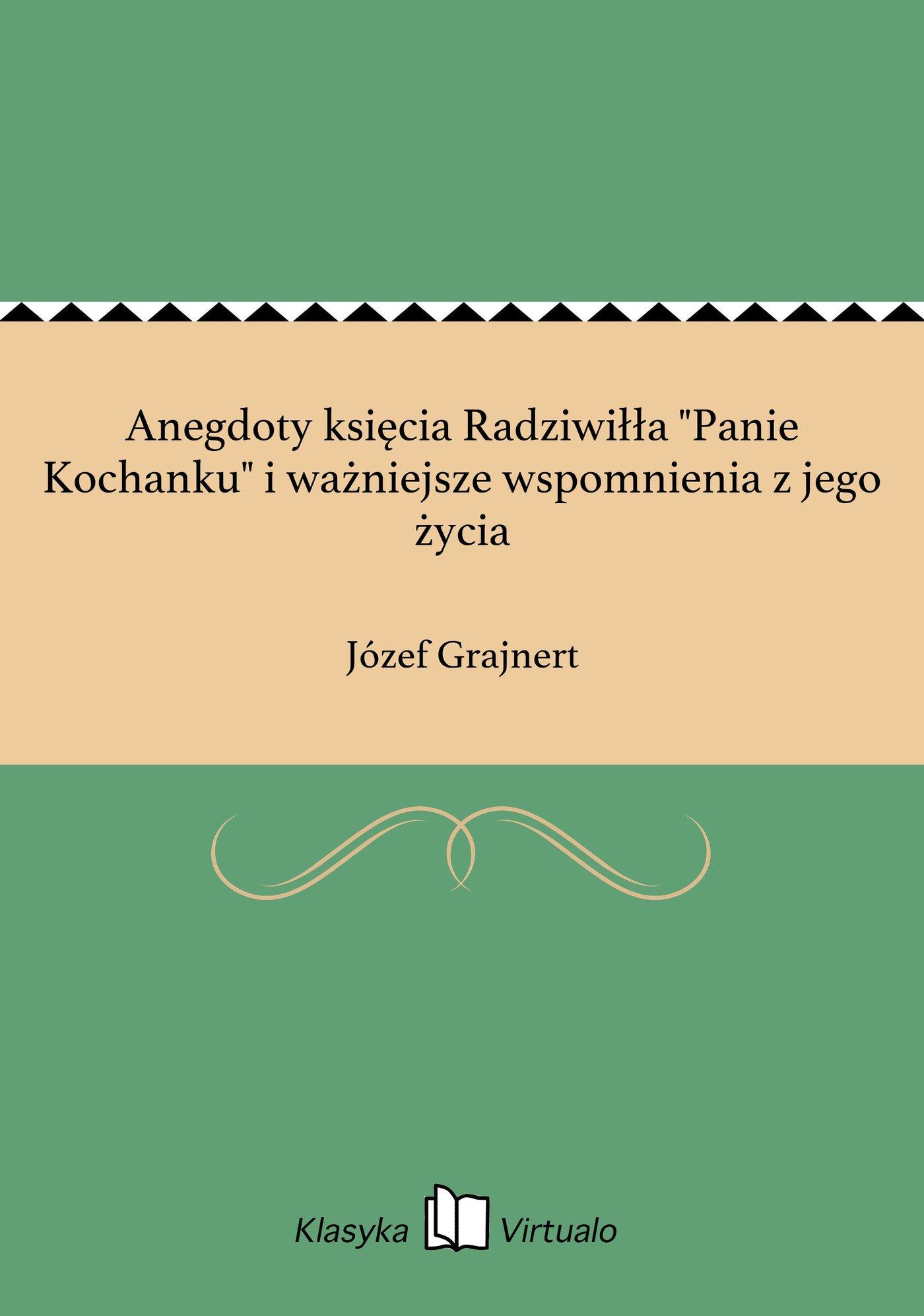 """Anegdoty księcia Radziwiłła """"Panie Kochanku"""" i ważniejsze wspomnienia z jego życia - Ebook (Książka EPUB) do pobrania w formacie EPUB"""