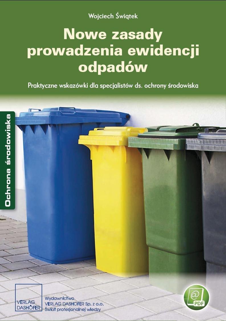 Nowe zasady prowadzenia ewidencji odpadów Praktyczne wskazówki dla specjalistów ds. ochrony środowiska - Ebook (Książka PDF) do pobrania w formacie PDF