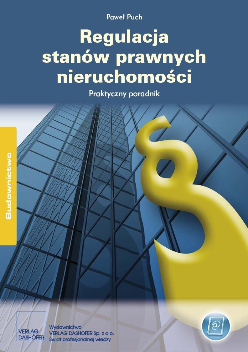 Regulacja stanów prawnych nieruchomości Praktyczny poradnik - Ebook (Książka PDF) do pobrania w formacie PDF