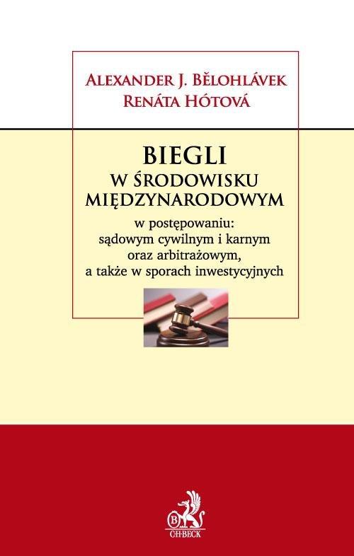 Biegli w środowisku międzynarodowym w postępowaniu: sądowym cywilnym i karnym oraz arbitrażowym a także w sporach inwestycyjnych - Ebook (Książka PDF) do pobrania w formacie PDF
