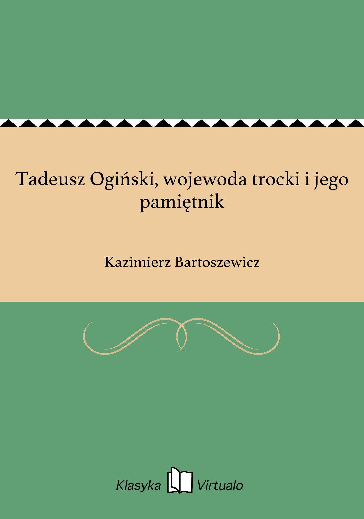 Tadeusz Ogiński, wojewoda trocki i jego pamiętnik - Ebook (Książka na Kindle) do pobrania w formacie MOBI