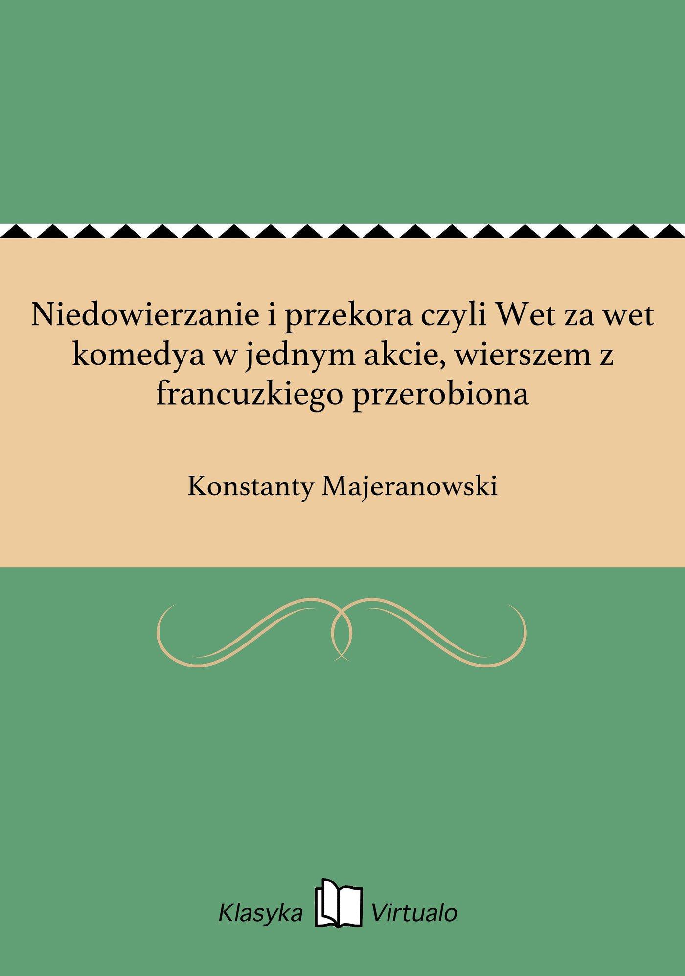 Niedowierzanie i przekora czyli Wet za wet komedya w jednym akcie, wierszem z francuzkiego przerobiona - Ebook (Książka na Kindle) do pobrania w formacie MOBI