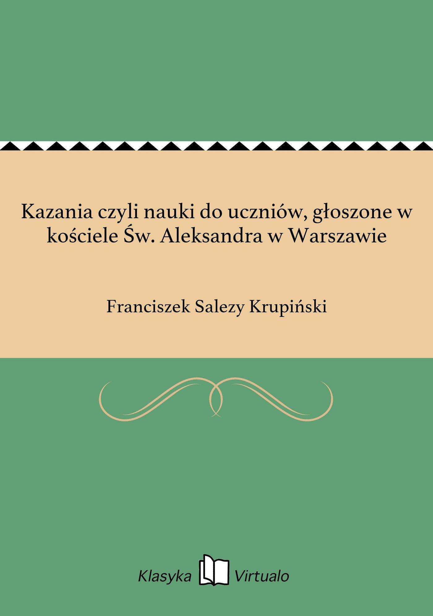 Kazania czyli nauki do uczniów, głoszone w kościele Św. Aleksandra w Warszawie - Ebook (Książka na Kindle) do pobrania w formacie MOBI