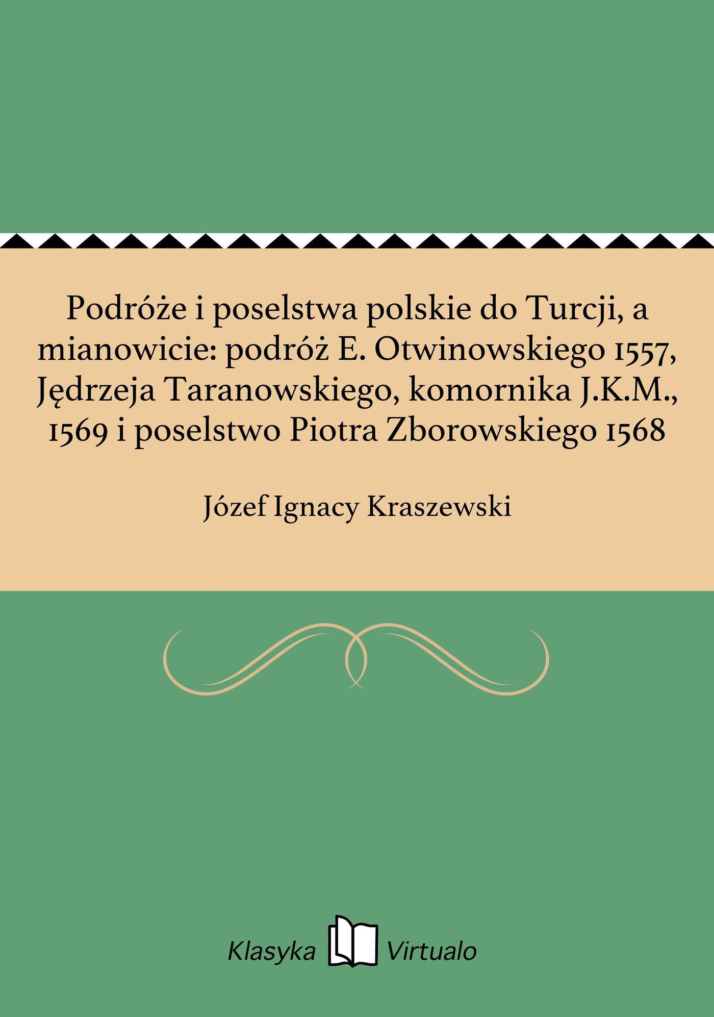 Podróże i poselstwa polskie do Turcji, a mianowicie: podróż E. Otwinowskiego 1557, Jędrzeja Taranowskiego, komornika J.K.M., 1569 i poselstwo Piotra Zborowskiego 1568 - Ebook (Książka na Kindle) do pobrania w formacie MOBI