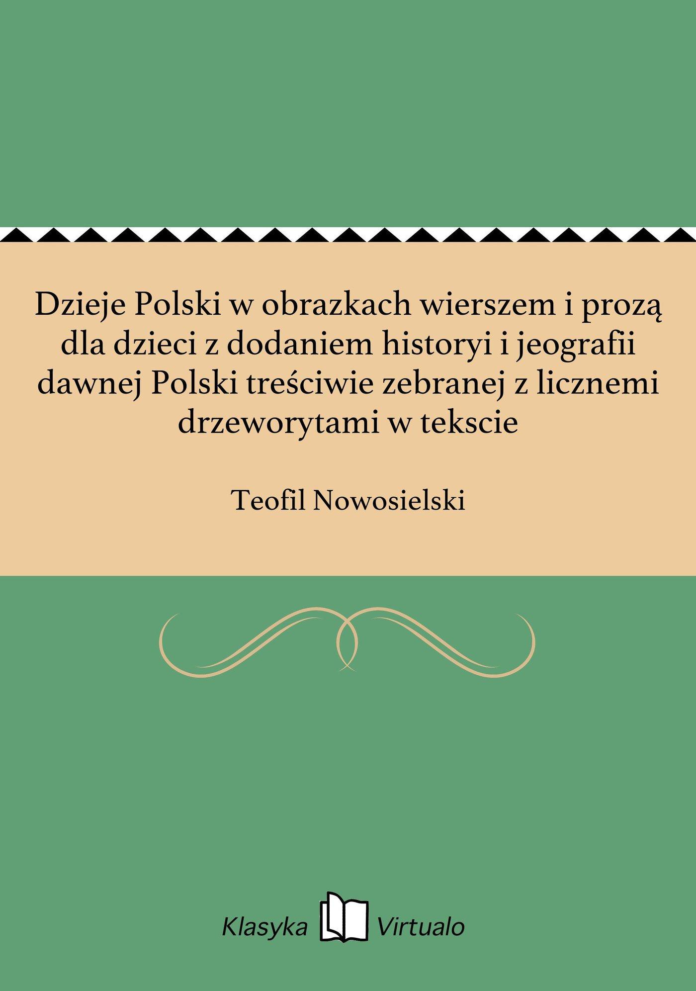 Dzieje Polski w obrazkach wierszem i prozą dla dzieci z dodaniem historyi i jeografii dawnej Polski treściwie zebranej z licznemi drzeworytami w tekscie - Ebook (Książka na Kindle) do pobrania w formacie MOBI