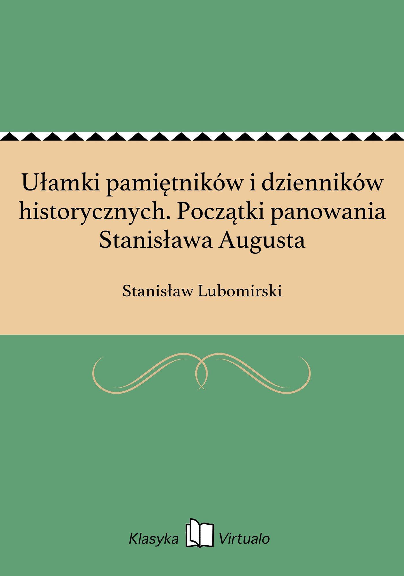 Ułamki pamiętników i dzienników historycznych. Początki panowania Stanisława Augusta - Ebook (Książka na Kindle) do pobrania w formacie MOBI