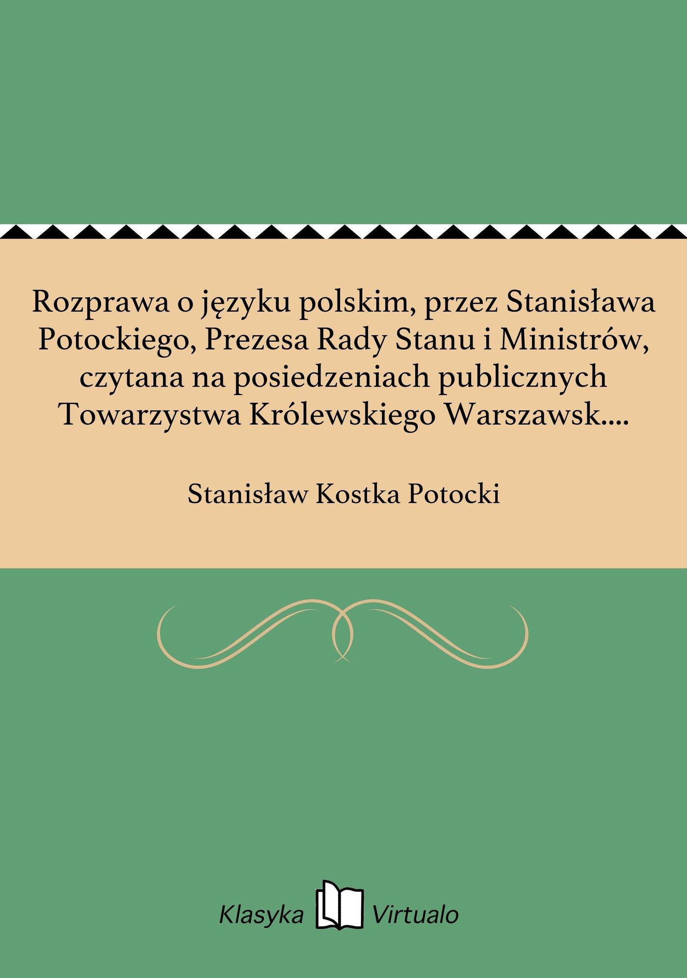 Rozprawa o języku polskim, przez Stanisława Potockiego, Prezesa Rady Stanu i Ministrów, czytana na posiedzeniach publicznych Towarzystwa Królewskiego Warszawsk. Przyiaciół Nauk, w roku 1812 - Ebook (Książka na Kindle) do pobrania w formacie MOBI