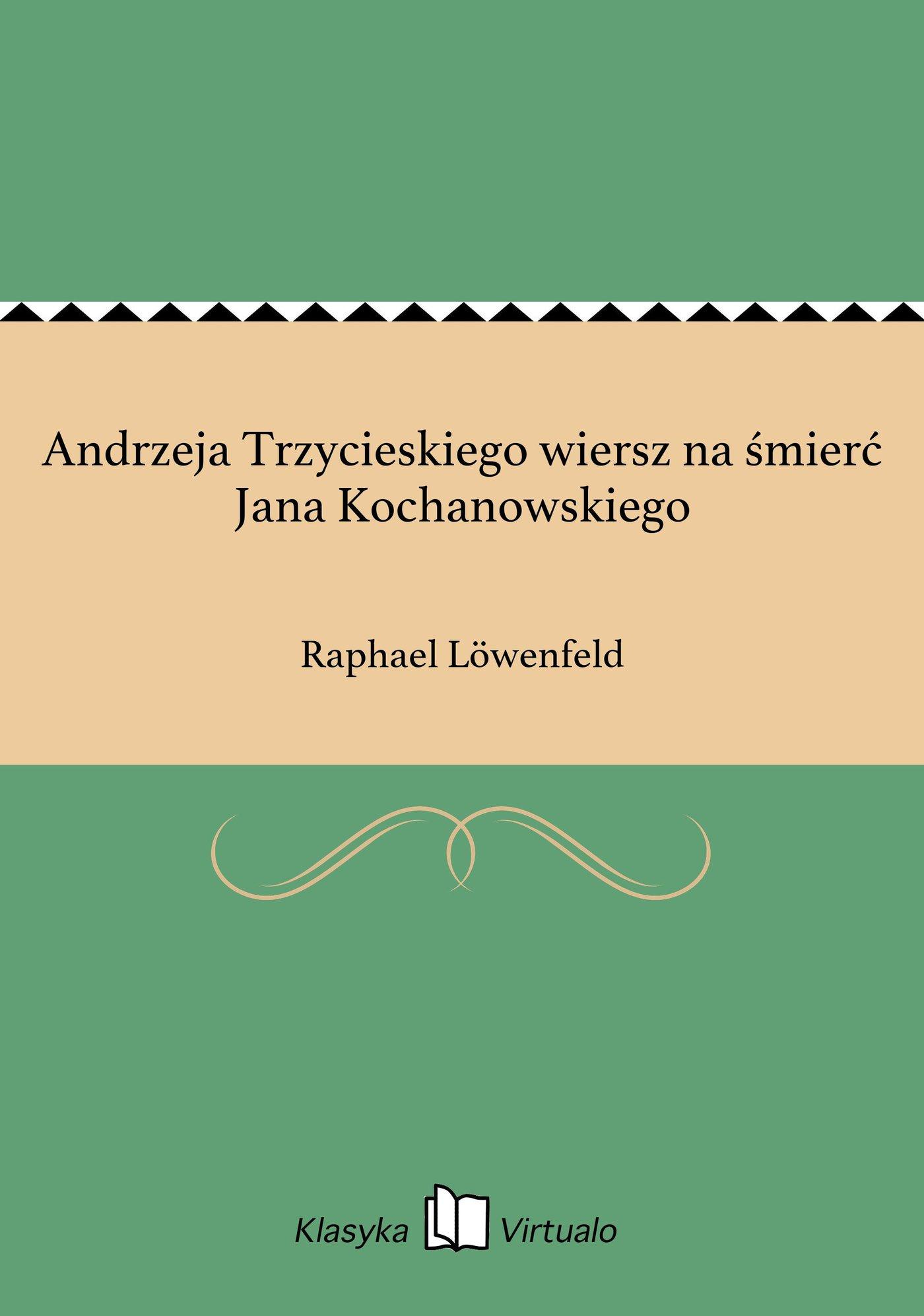 Andrzeja Trzycieskiego wiersz na śmierć Jana Kochanowskiego - Ebook (Książka na Kindle) do pobrania w formacie MOBI