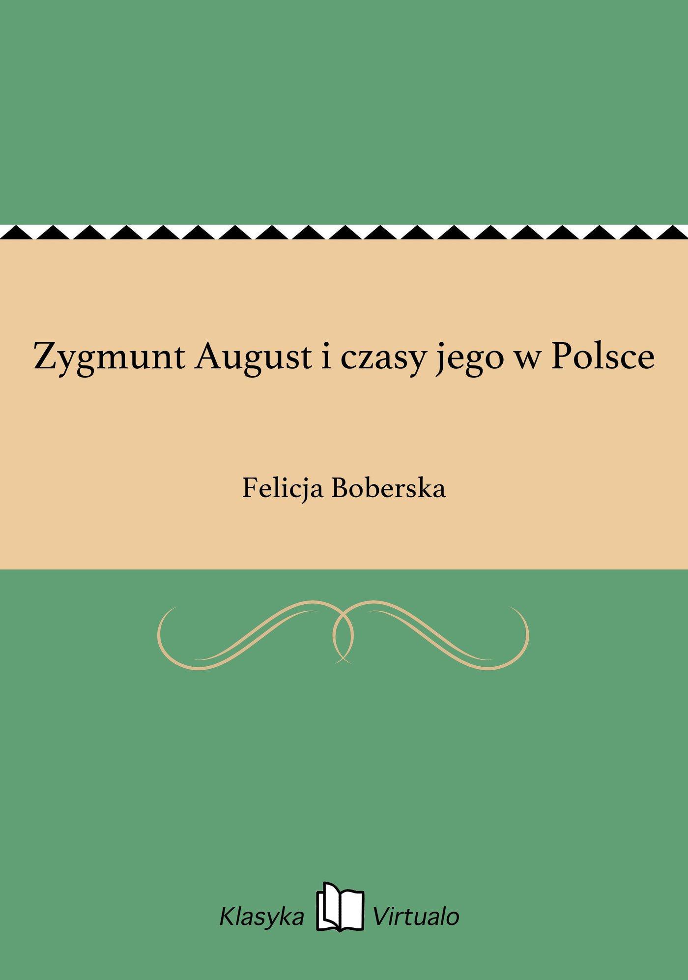 Zygmunt August i czasy jego w Polsce - Ebook (Książka na Kindle) do pobrania w formacie MOBI
