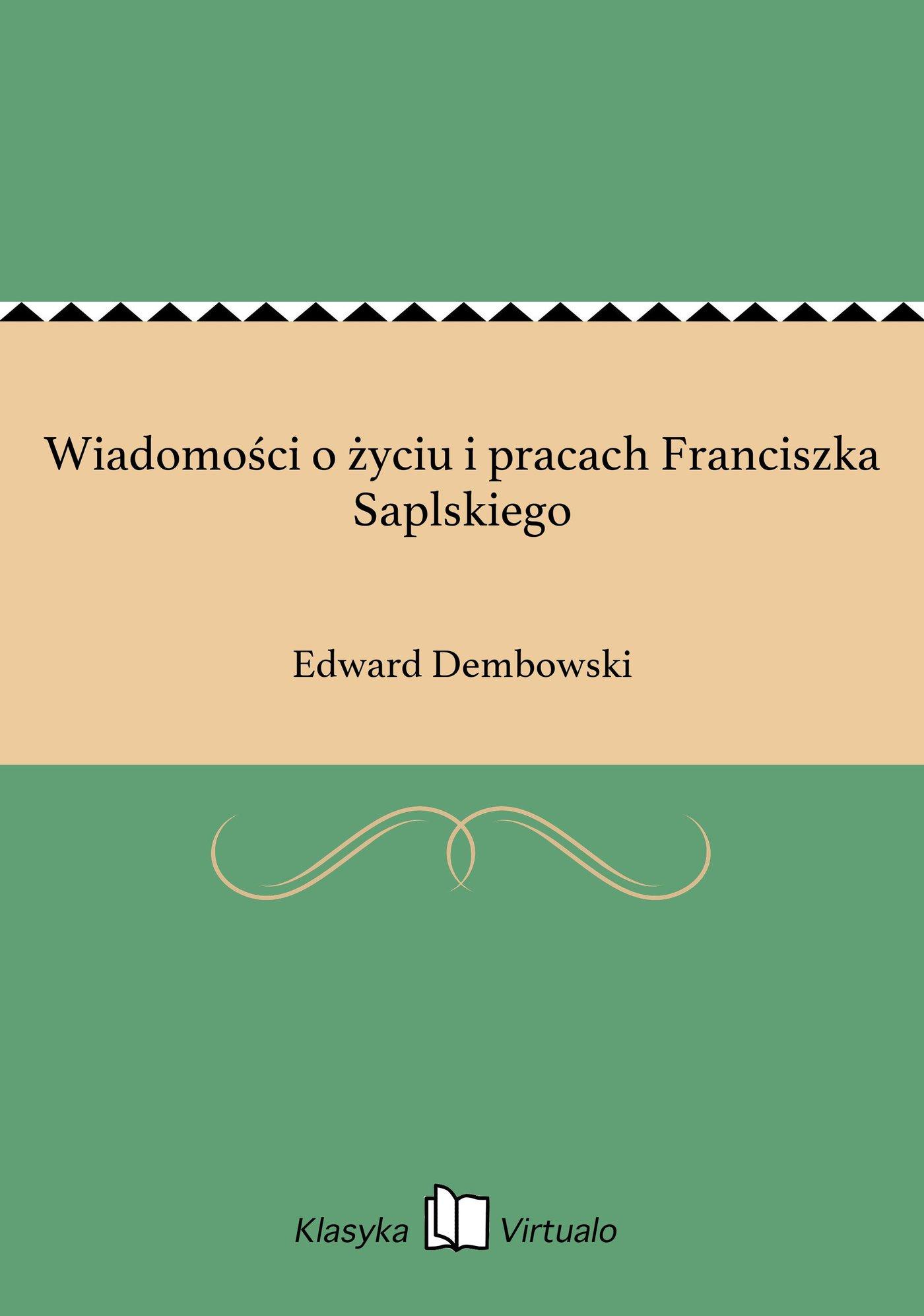 Wiadomości o życiu i pracach Franciszka Saplskiego - Ebook (Książka na Kindle) do pobrania w formacie MOBI