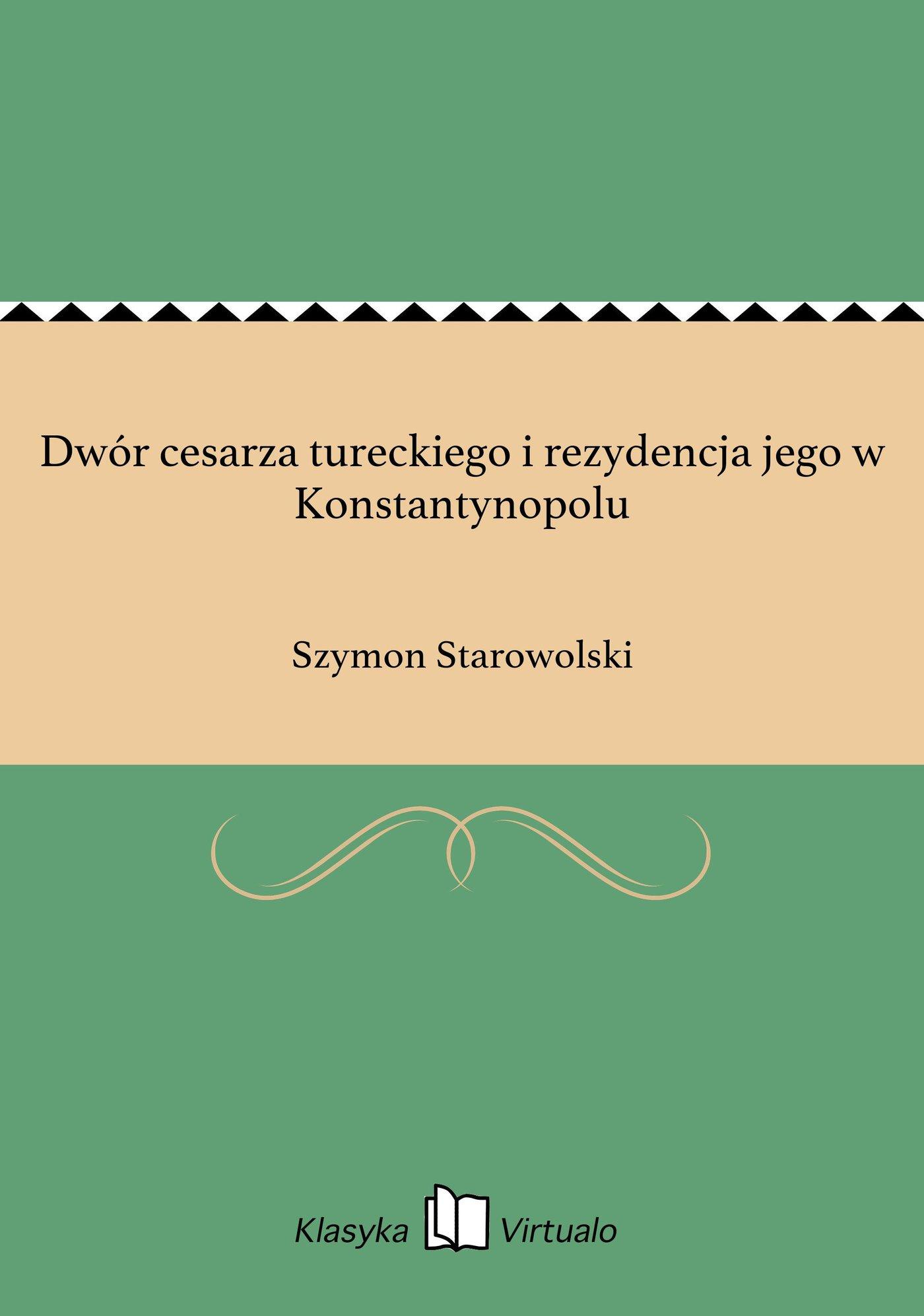 Dwór cesarza tureckiego i rezydencja jego w Konstantynopolu - Ebook (Książka na Kindle) do pobrania w formacie MOBI