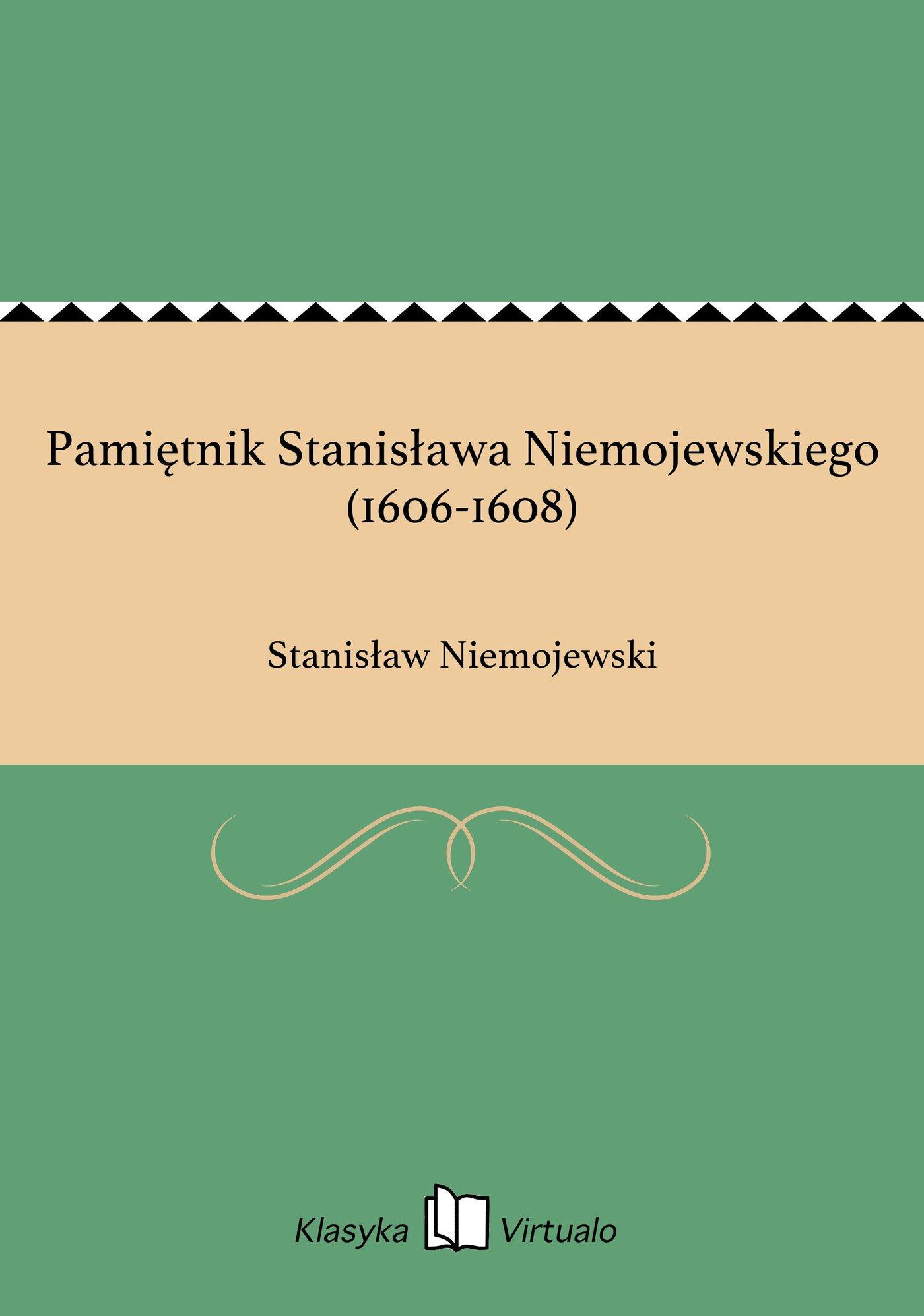 Pamiętnik Stanisława Niemojewskiego (1606-1608) - Ebook (Książka na Kindle) do pobrania w formacie MOBI