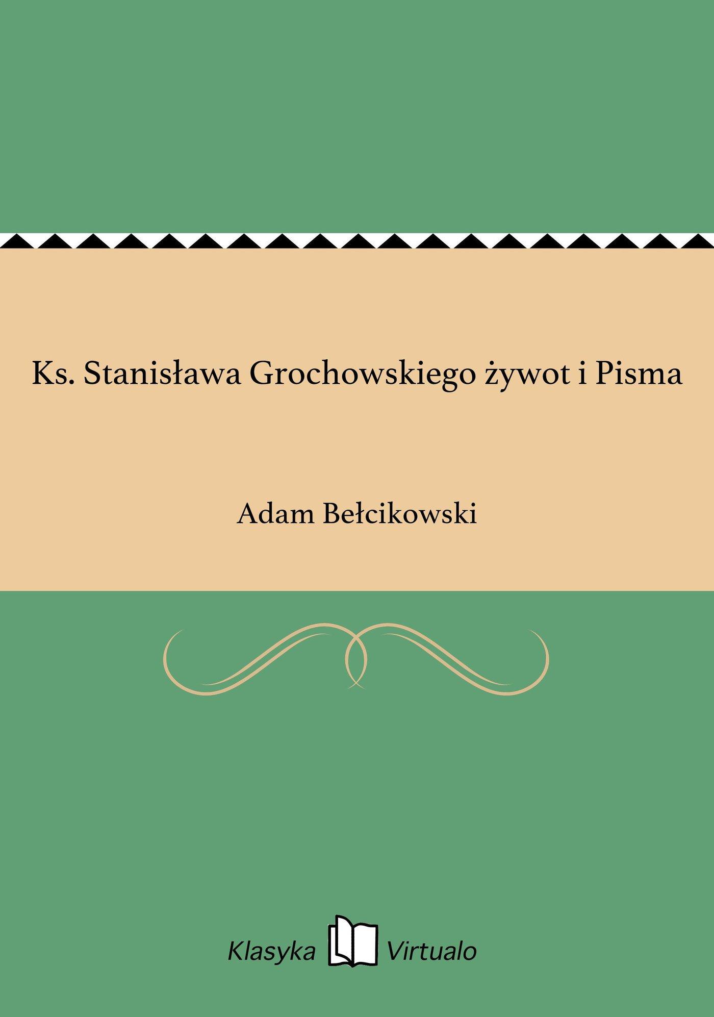Ks. Stanisława Grochowskiego żywot i Pisma - Ebook (Książka na Kindle) do pobrania w formacie MOBI