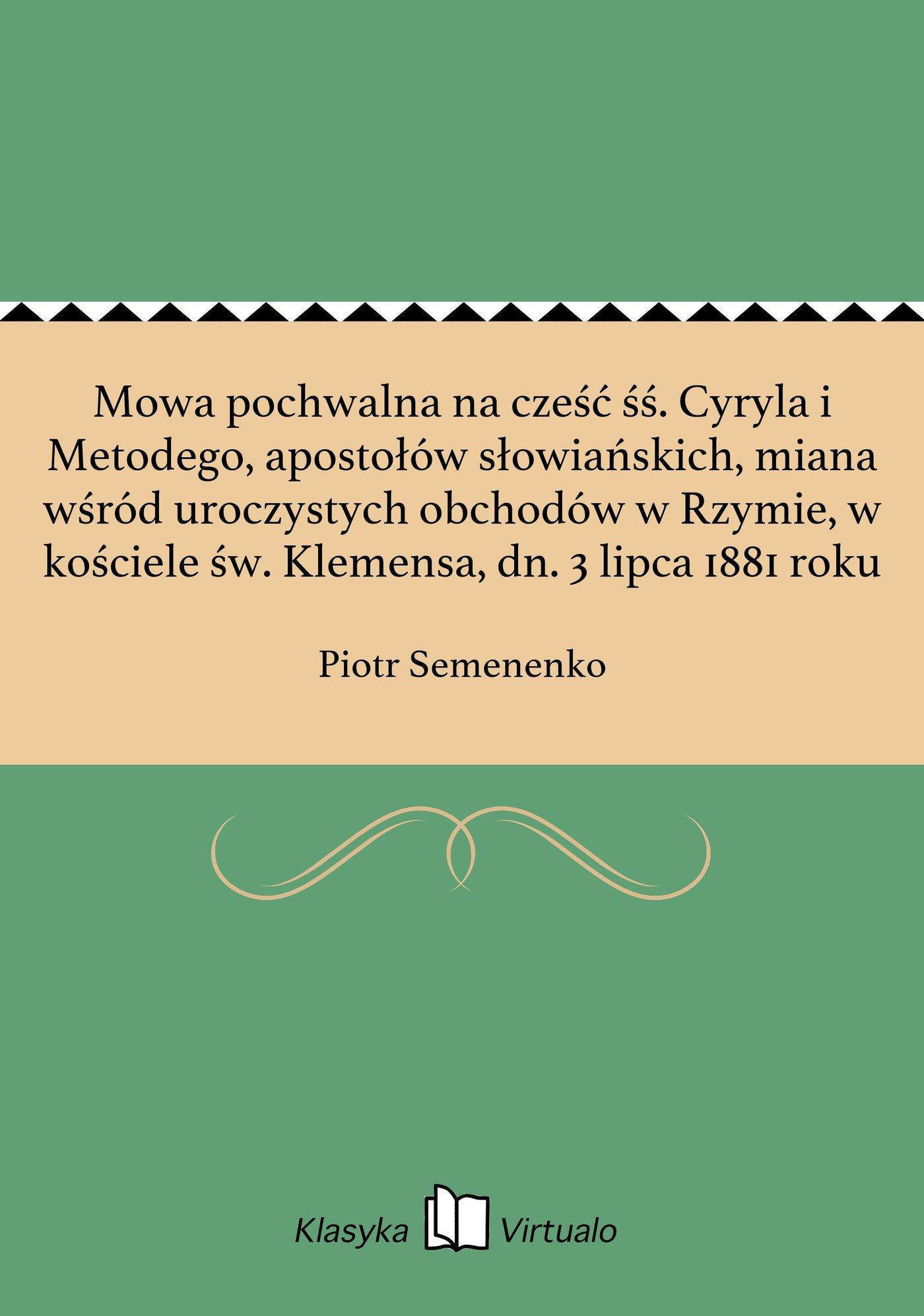 Mowa pochwalna na cześć śś. Cyryla i Metodego, apostołów słowiańskich, miana wśród uroczystych obchodów w Rzymie, w kościele św. Klemensa, dn. 3 lipca 1881 roku - Ebook (Książka na Kindle) do pobrania w formacie MOBI