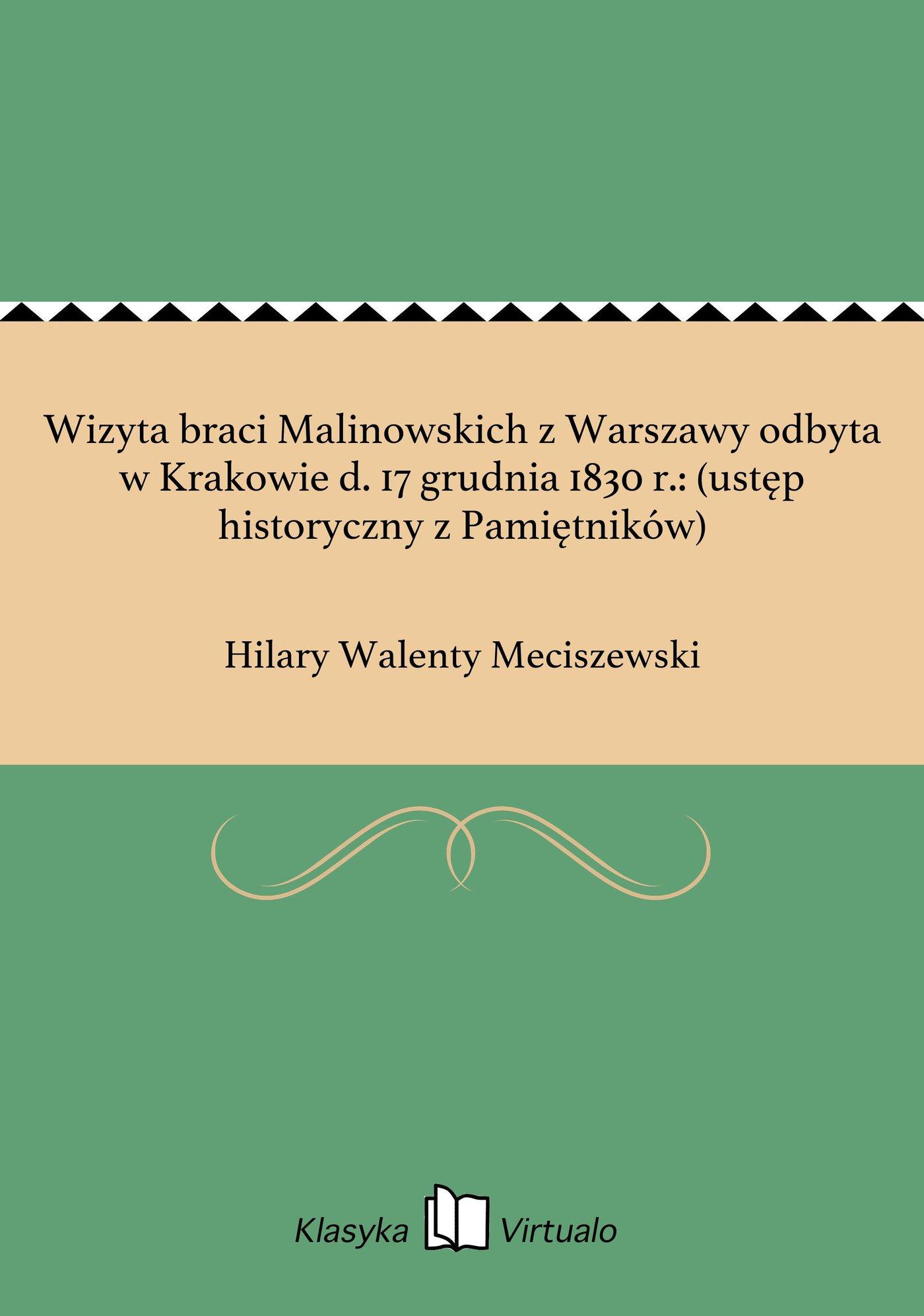 Wizyta braci Malinowskich z Warszawy odbyta w Krakowie d. 17 grudnia 1830 r.: (ustęp historyczny z Pamiętników) - Ebook (Książka na Kindle) do pobrania w formacie MOBI