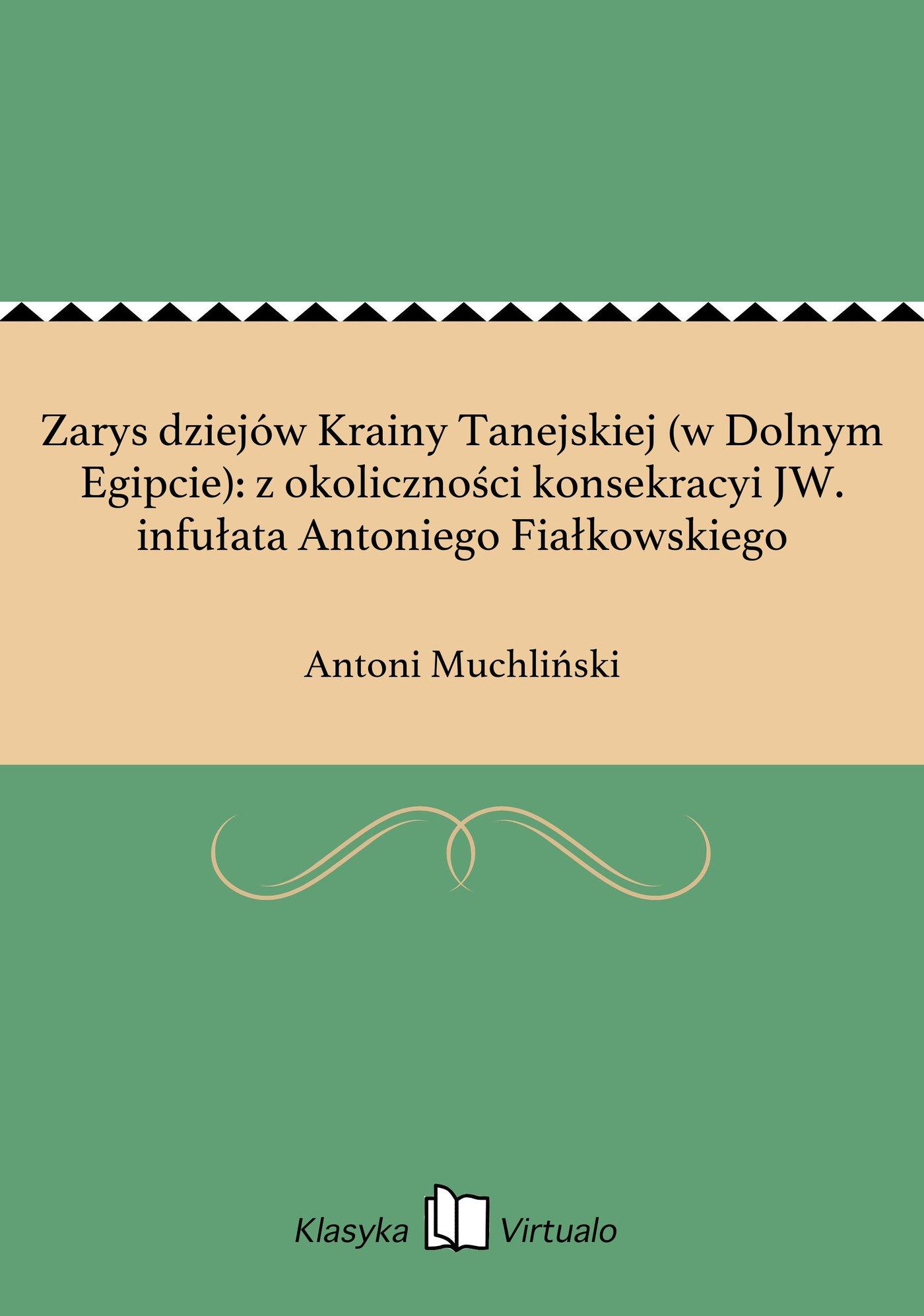 Zarys dziejów Krainy Tanejskiej (w Dolnym Egipcie): z okoliczności konsekracyi JW. infułata Antoniego Fiałkowskiego - Ebook (Książka na Kindle) do pobrania w formacie MOBI