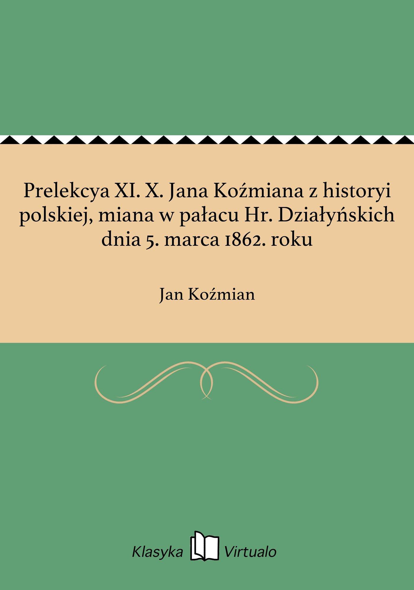 Prelekcya XI. X. Jana Koźmiana z historyi polskiej, miana w pałacu Hr. Działyńskich dnia 5. marca 1862. roku - Ebook (Książka na Kindle) do pobrania w formacie MOBI