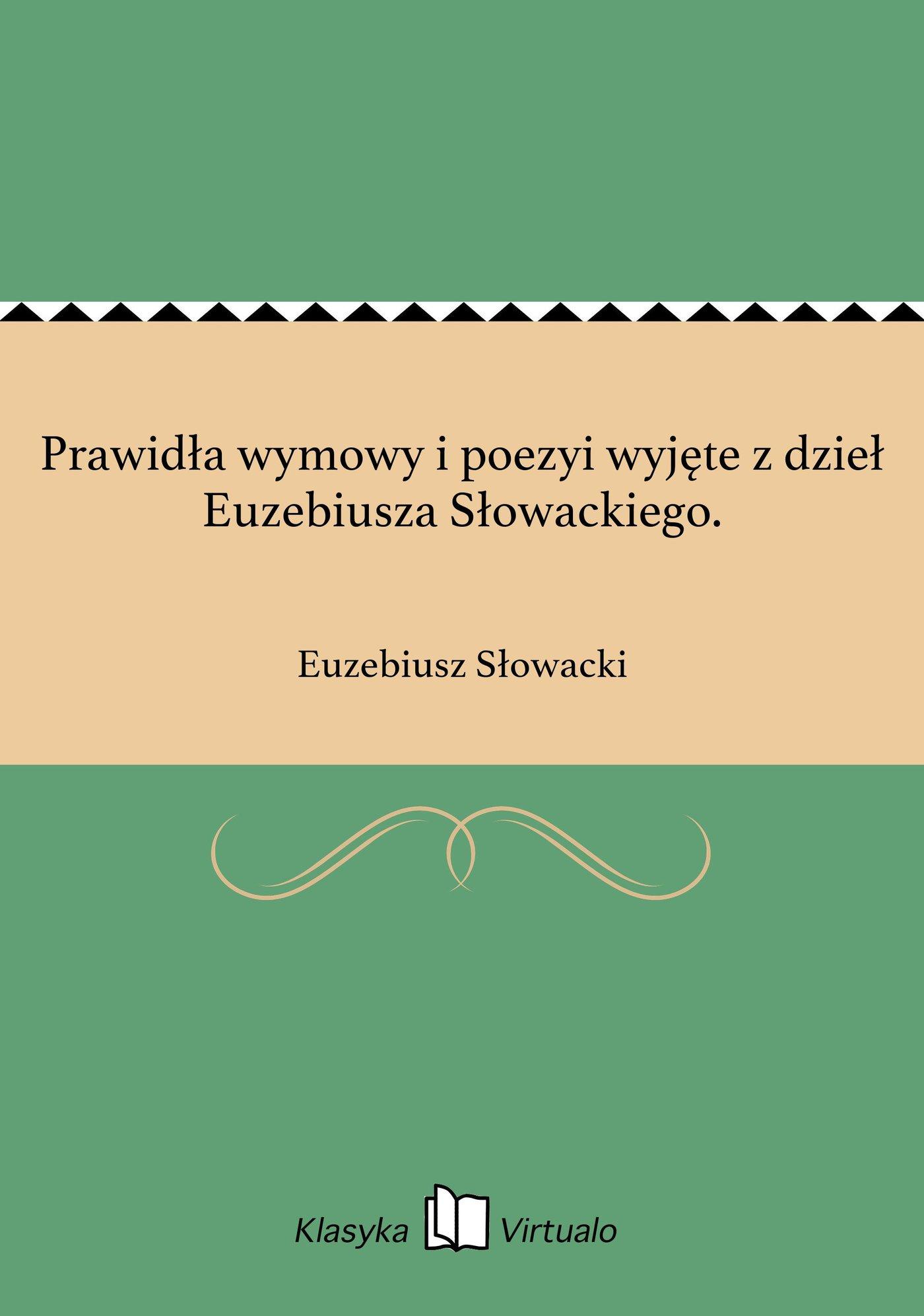 Prawidła wymowy i poezyi wyjęte z dzieł Euzebiusza Słowackiego. - Ebook (Książka na Kindle) do pobrania w formacie MOBI