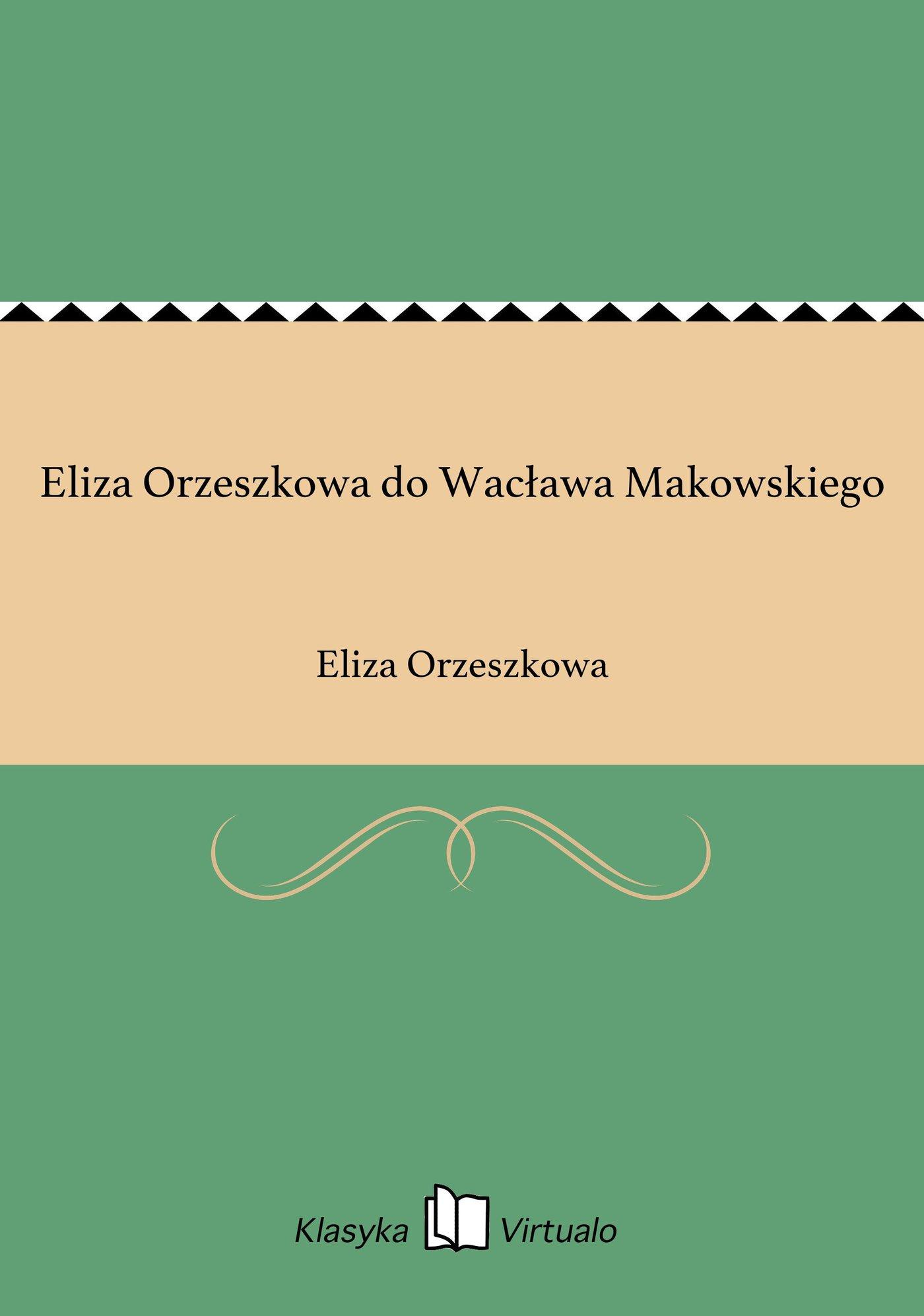 Eliza Orzeszkowa do Wacława Makowskiego - Ebook (Książka na Kindle) do pobrania w formacie MOBI