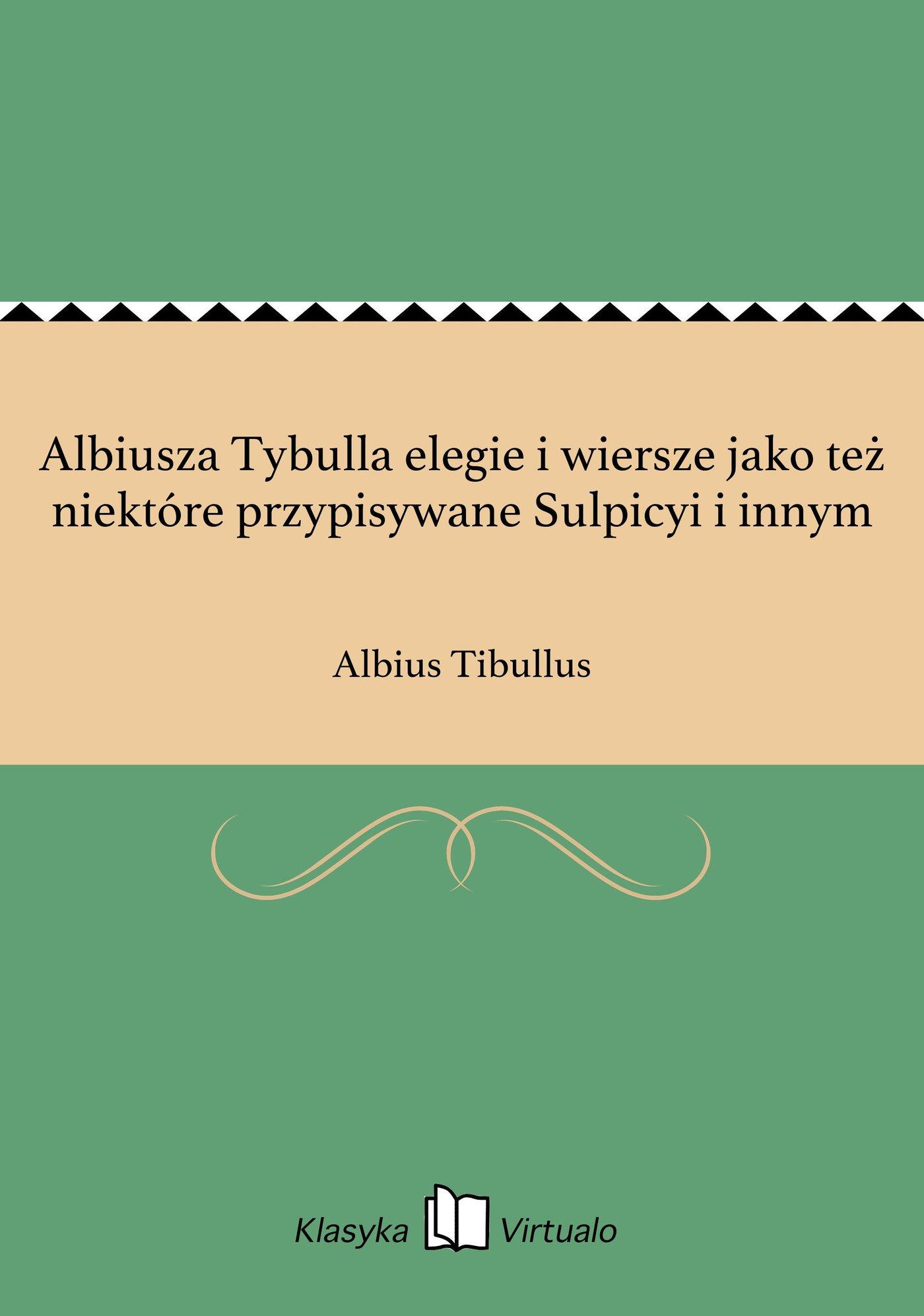 Albiusza Tybulla elegie i wiersze jako też niektóre przypisywane Sulpicyi i innym - Ebook (Książka na Kindle) do pobrania w formacie MOBI