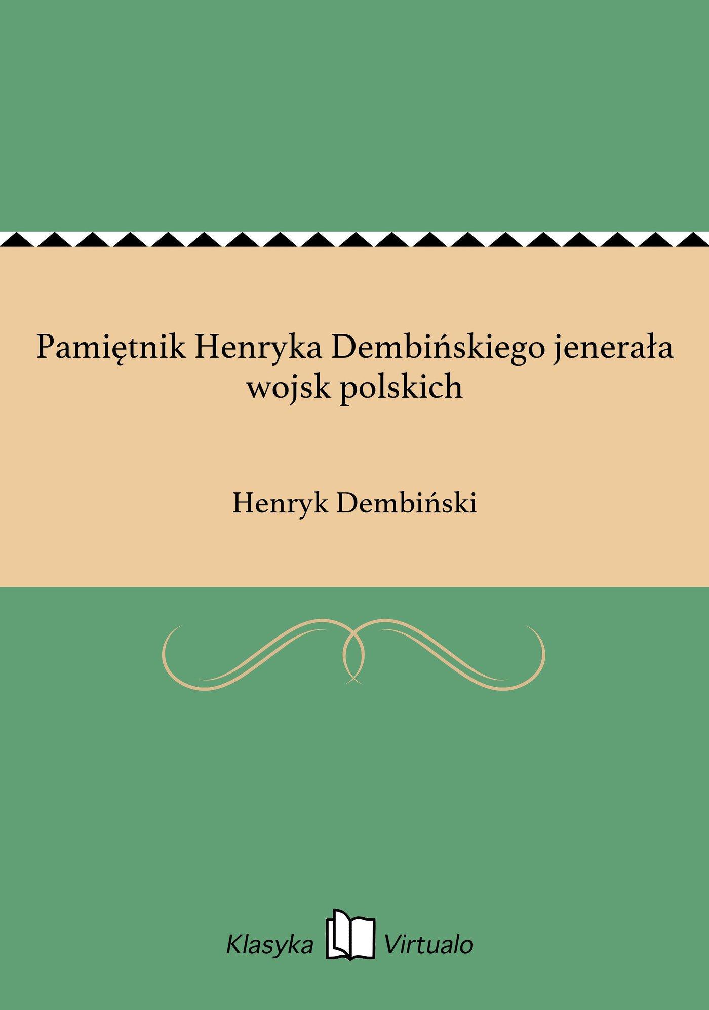 Pamiętnik Henryka Dembińskiego jenerała wojsk polskich - Ebook (Książka na Kindle) do pobrania w formacie MOBI