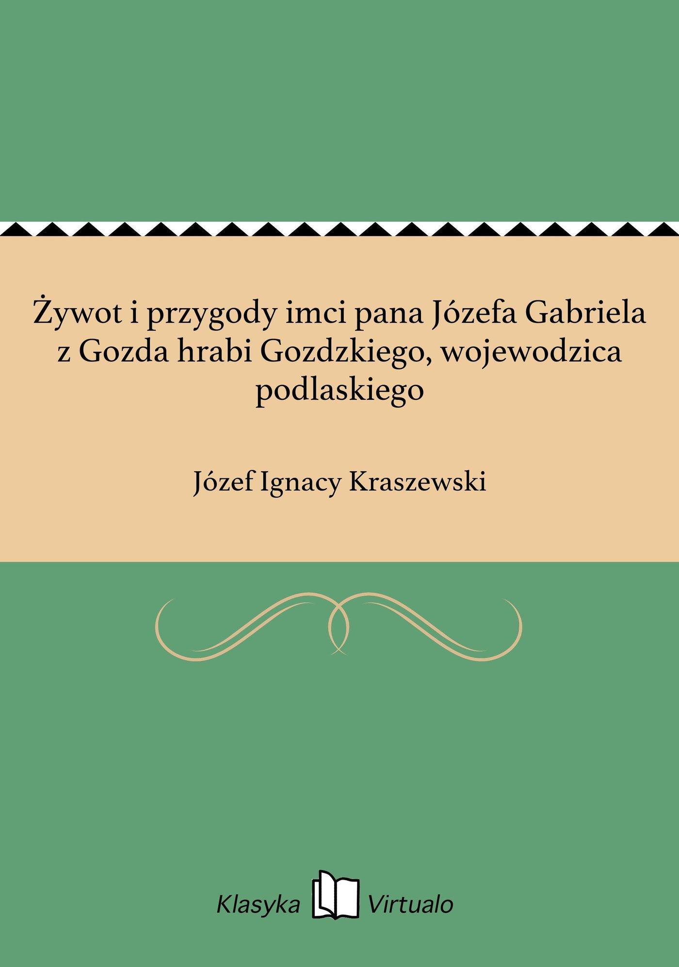 Żywot i przygody imci pana Józefa Gabriela z Gozda hrabi Gozdzkiego, wojewodzica podlaskiego - Ebook (Książka na Kindle) do pobrania w formacie MOBI