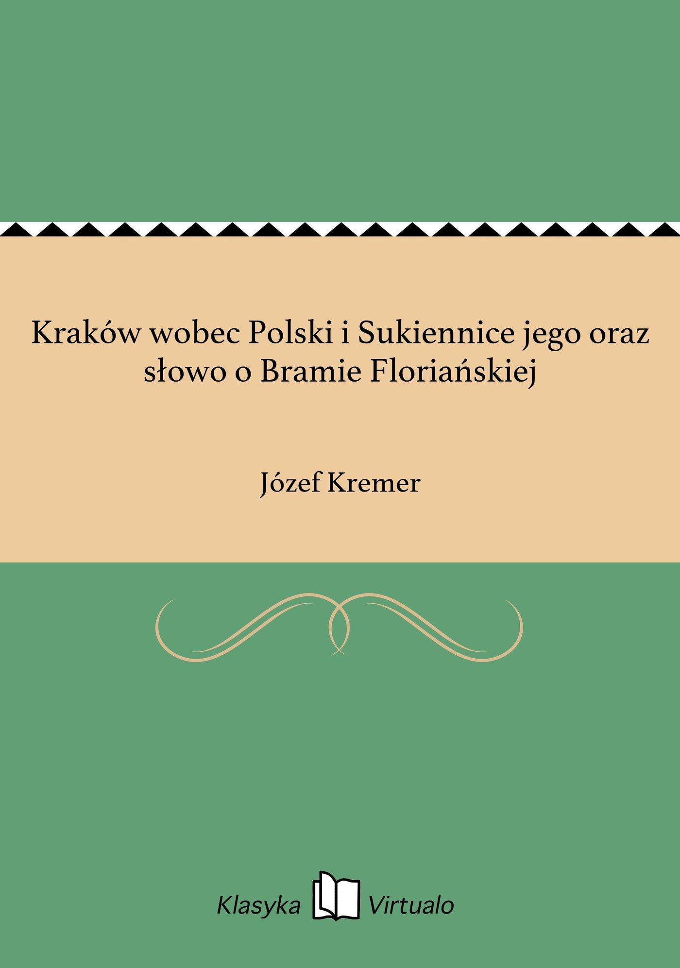 Kraków wobec Polski i Sukiennice jego oraz słowo o Bramie Floriańskiej - Ebook (Książka na Kindle) do pobrania w formacie MOBI