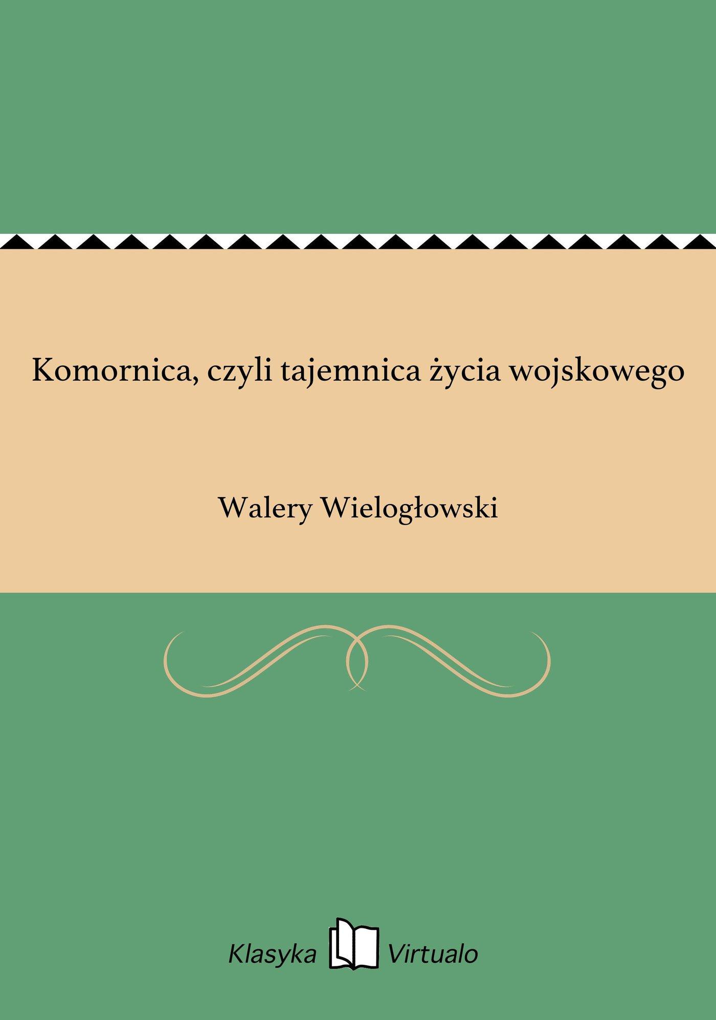 Komornica, czyli tajemnica życia wojskowego - Ebook (Książka na Kindle) do pobrania w formacie MOBI